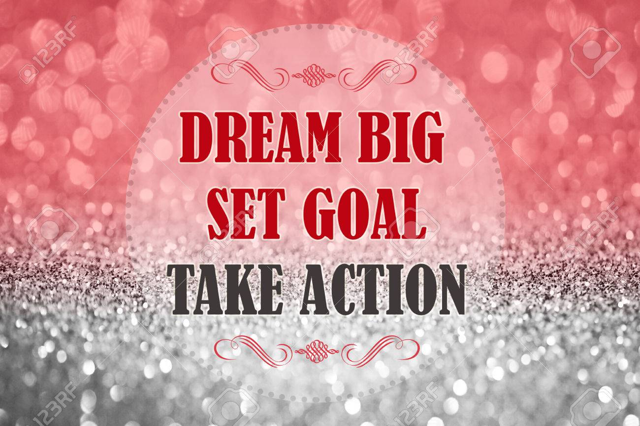 Motivational quotes dream quotes dream big quotes action quotes - Dream Big Set Goal Take Action Motivation Quote On Shiny Glitter Background Stock Photo