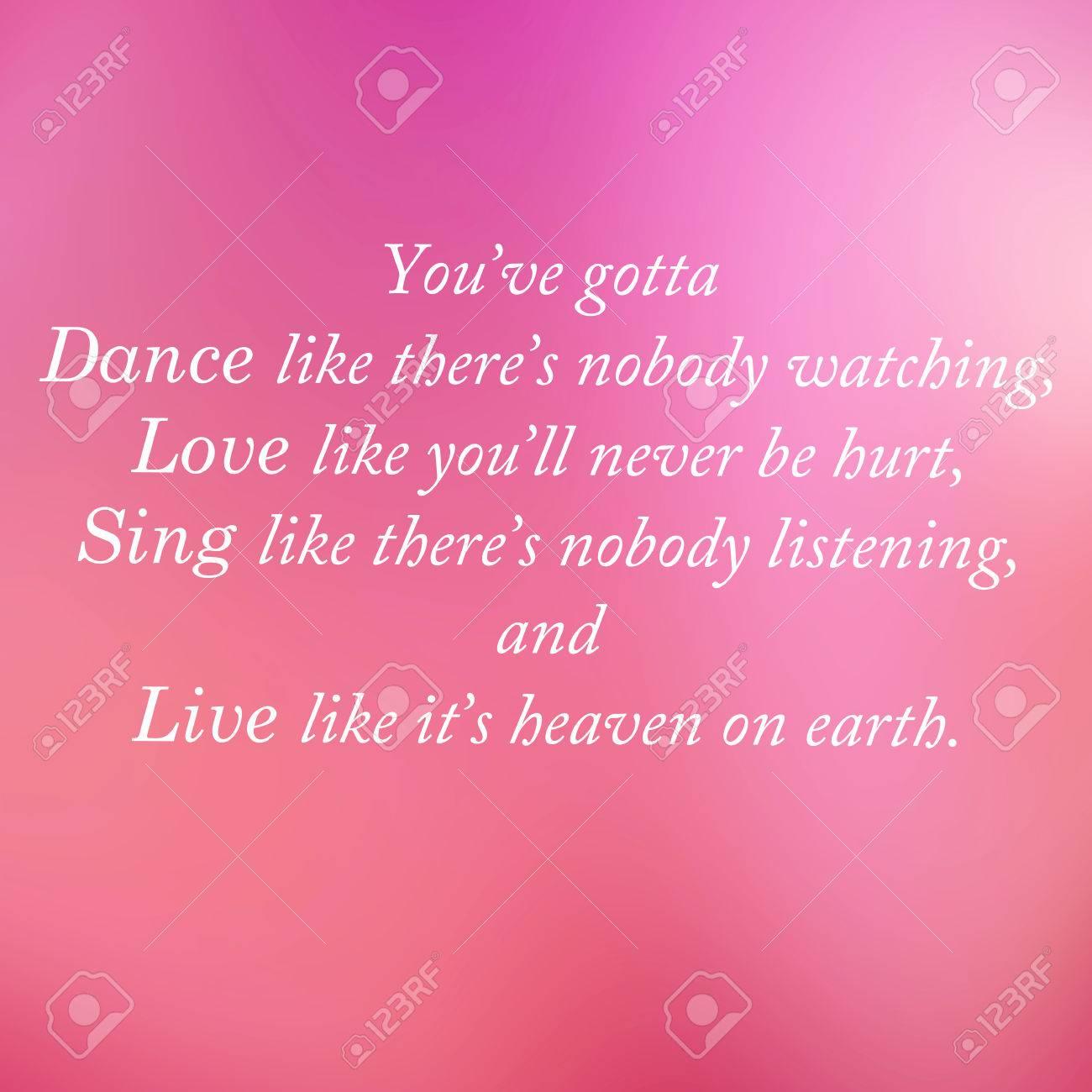 Belle Citation Vous Avez Obtenu De Danser Comme Il N Y A Personne à Regarder Amour Comme Vous Ne Serez Jamais Blessé Chanter Comme Il N Y A