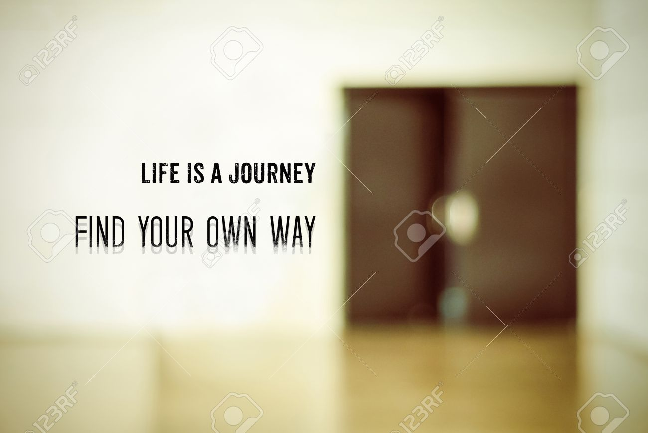 Inspirational Quotes About Lifes Journey Life Is A Journey Find Your Own Way Inspiration Quote On Blurred