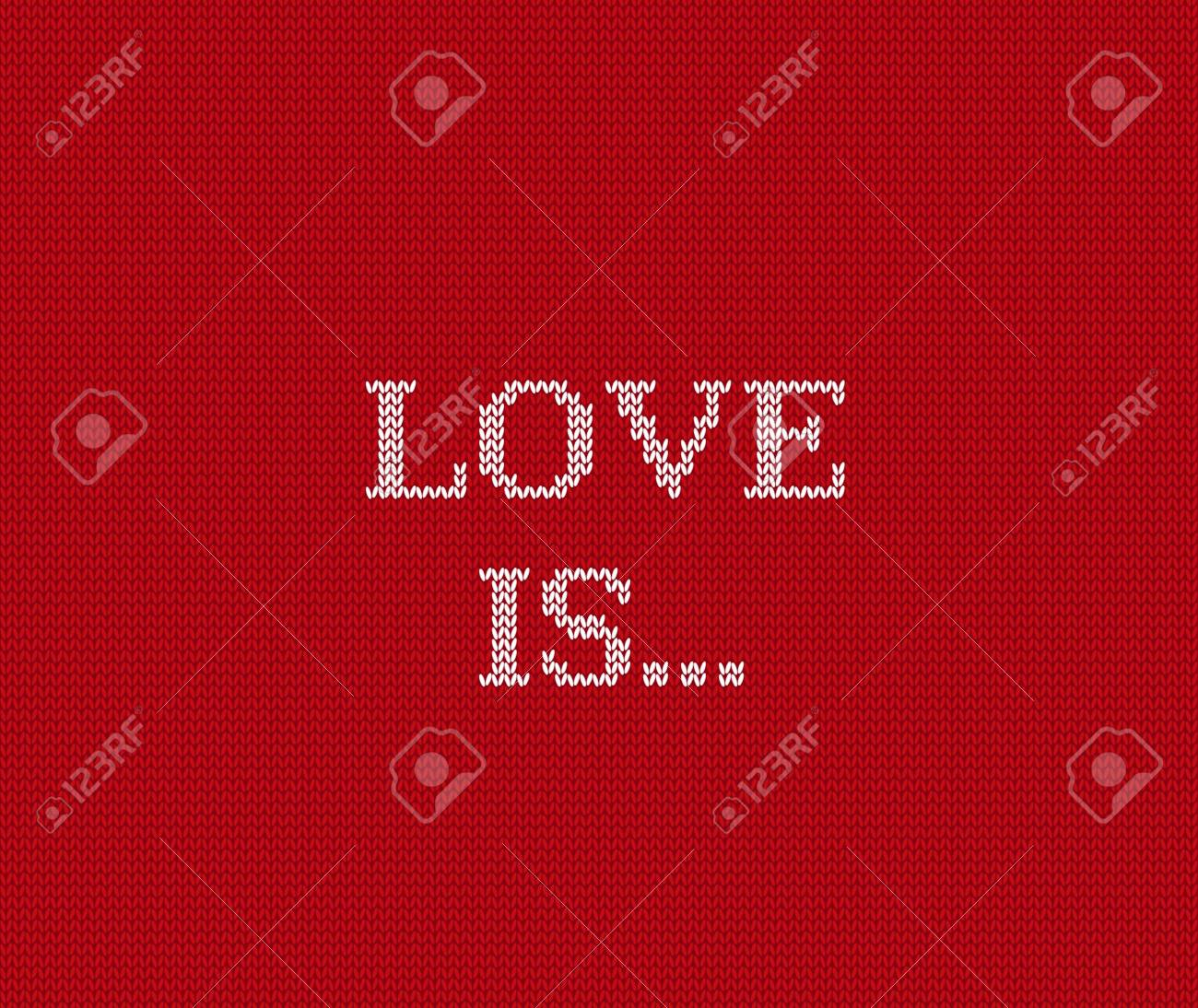 Valentine Background. Knit Pattern With Quote Love Is. Knitting ...