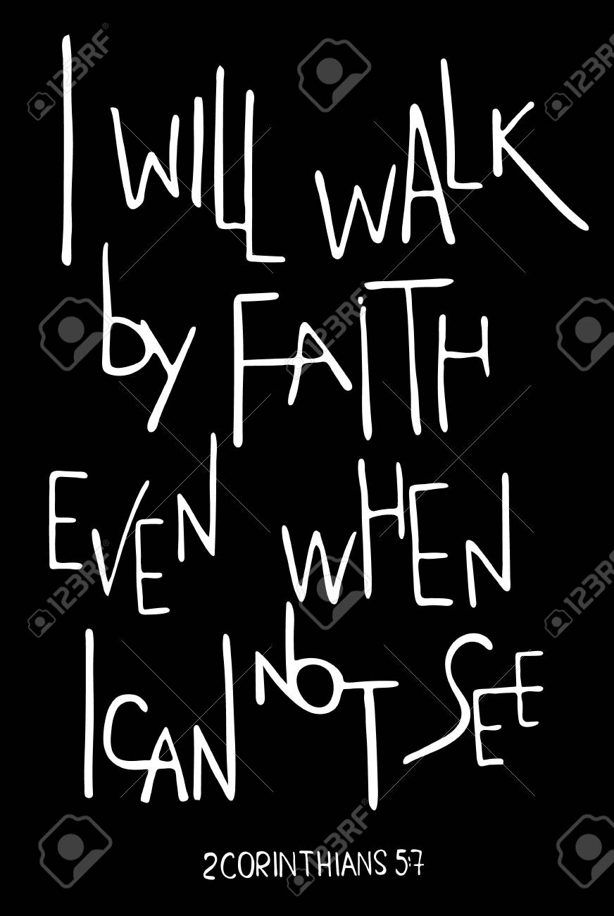 I will walk by faith even when I can not see. Inspirational and motivational quote. Hand drawn lettering. Phrase for t-shirts and posters. Black background. Vector design. Words about God. - 110006894