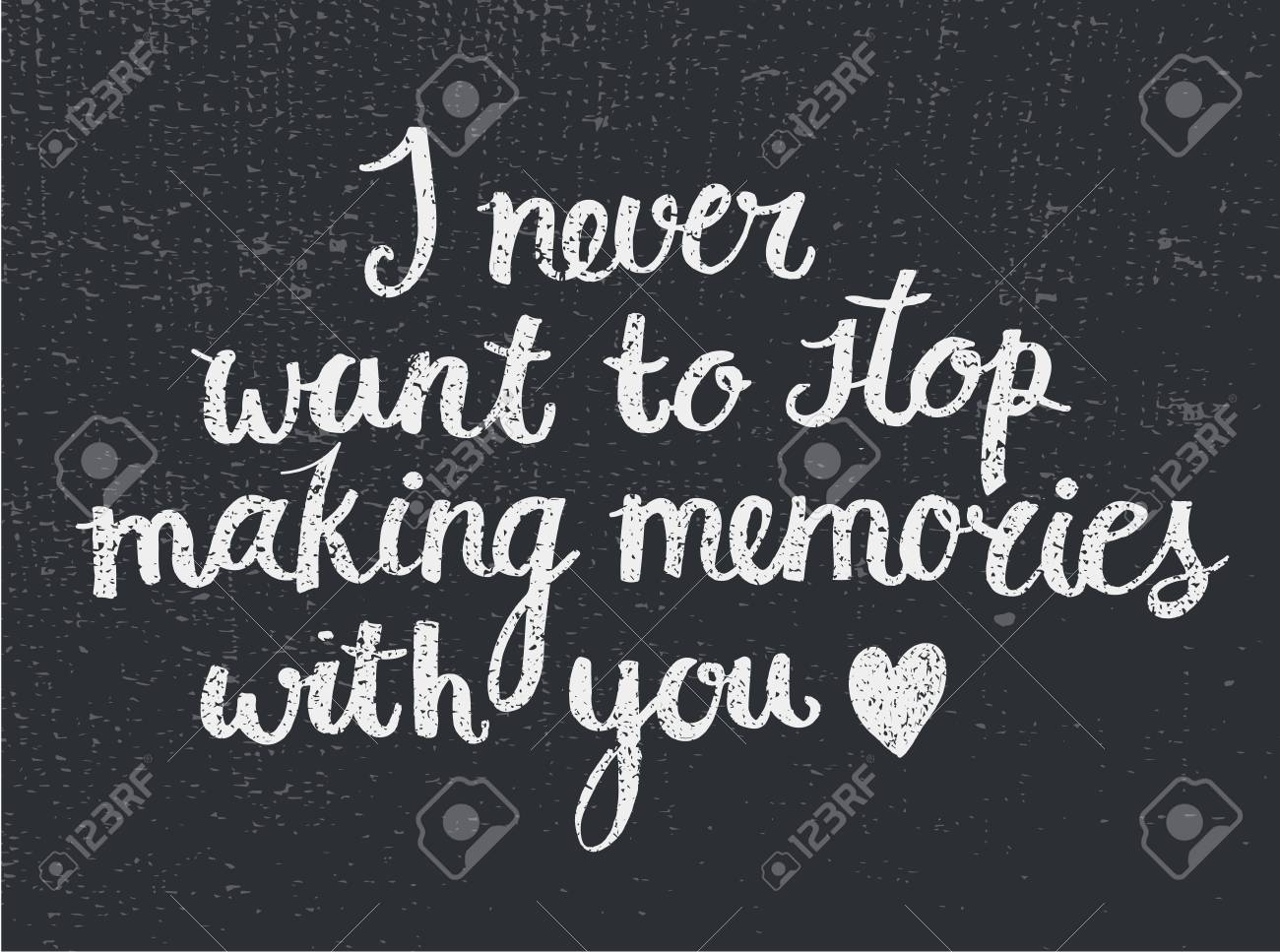 Vector Love Quote Lettering I Never Want To Stop Making Memories