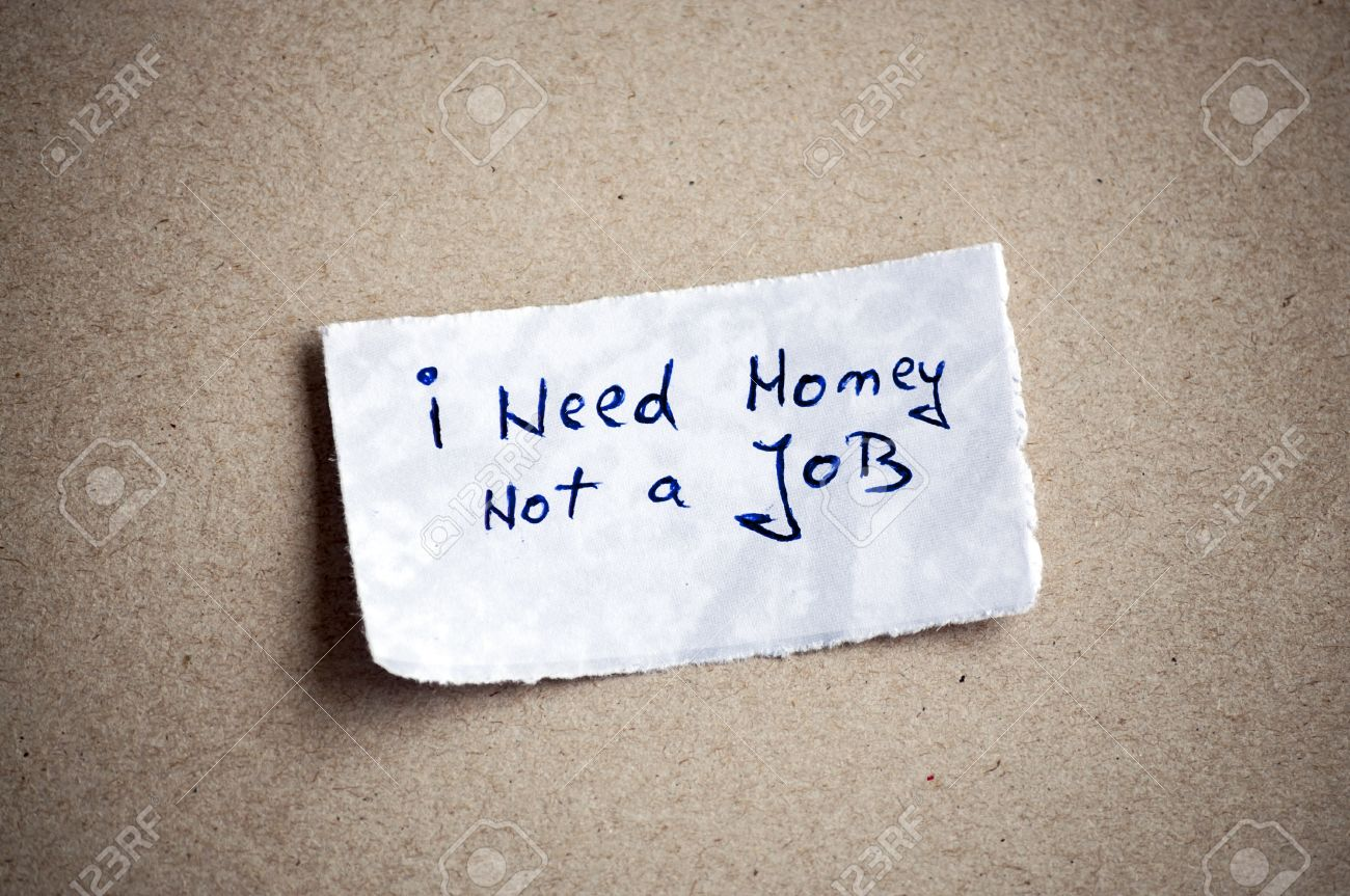 i need money not a job message written on piece of paper on i need money not a job message written on piece of paper on