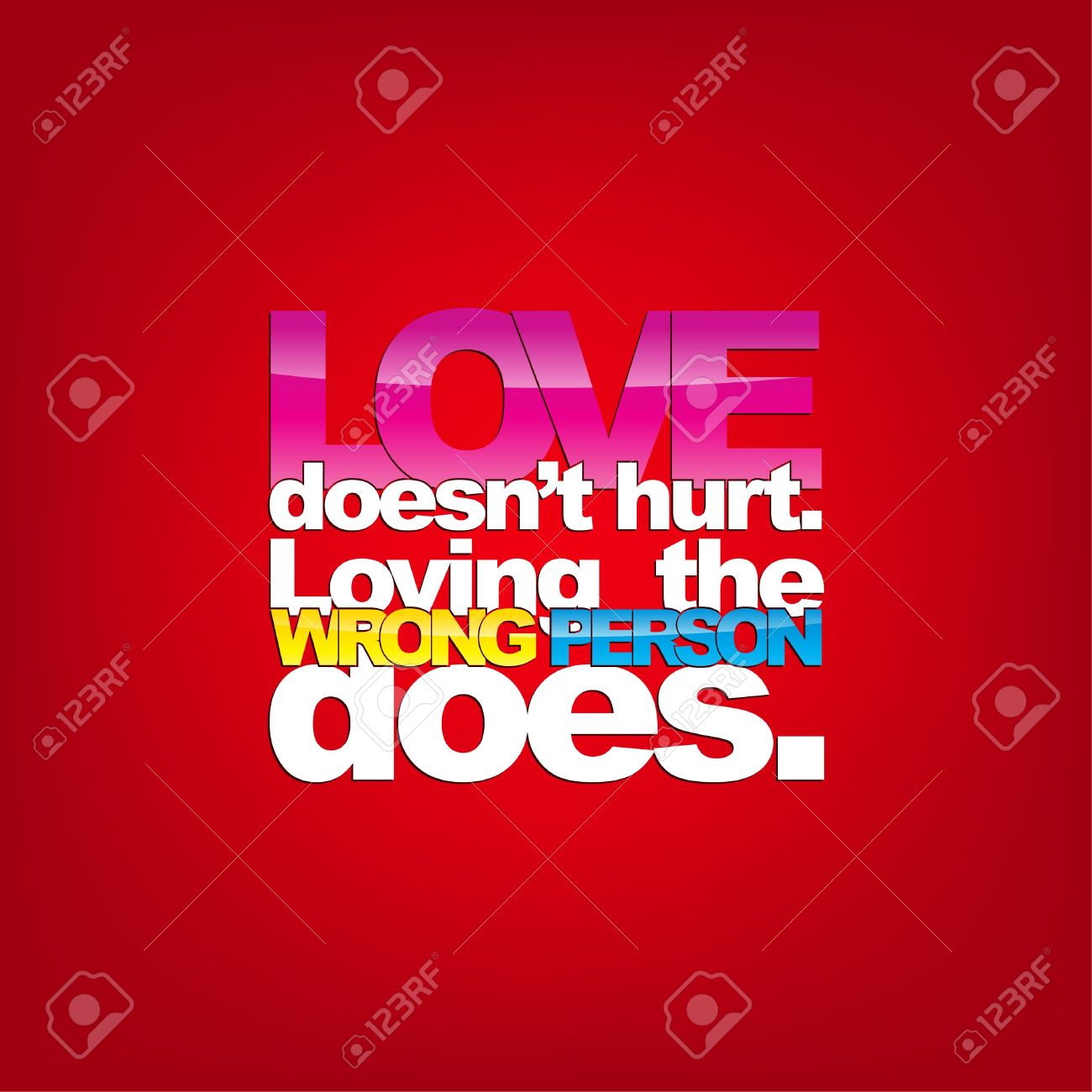 Love Doesnu0027t Hurt. Loving The Wrong Person Does. Typography Background  Stock Vector