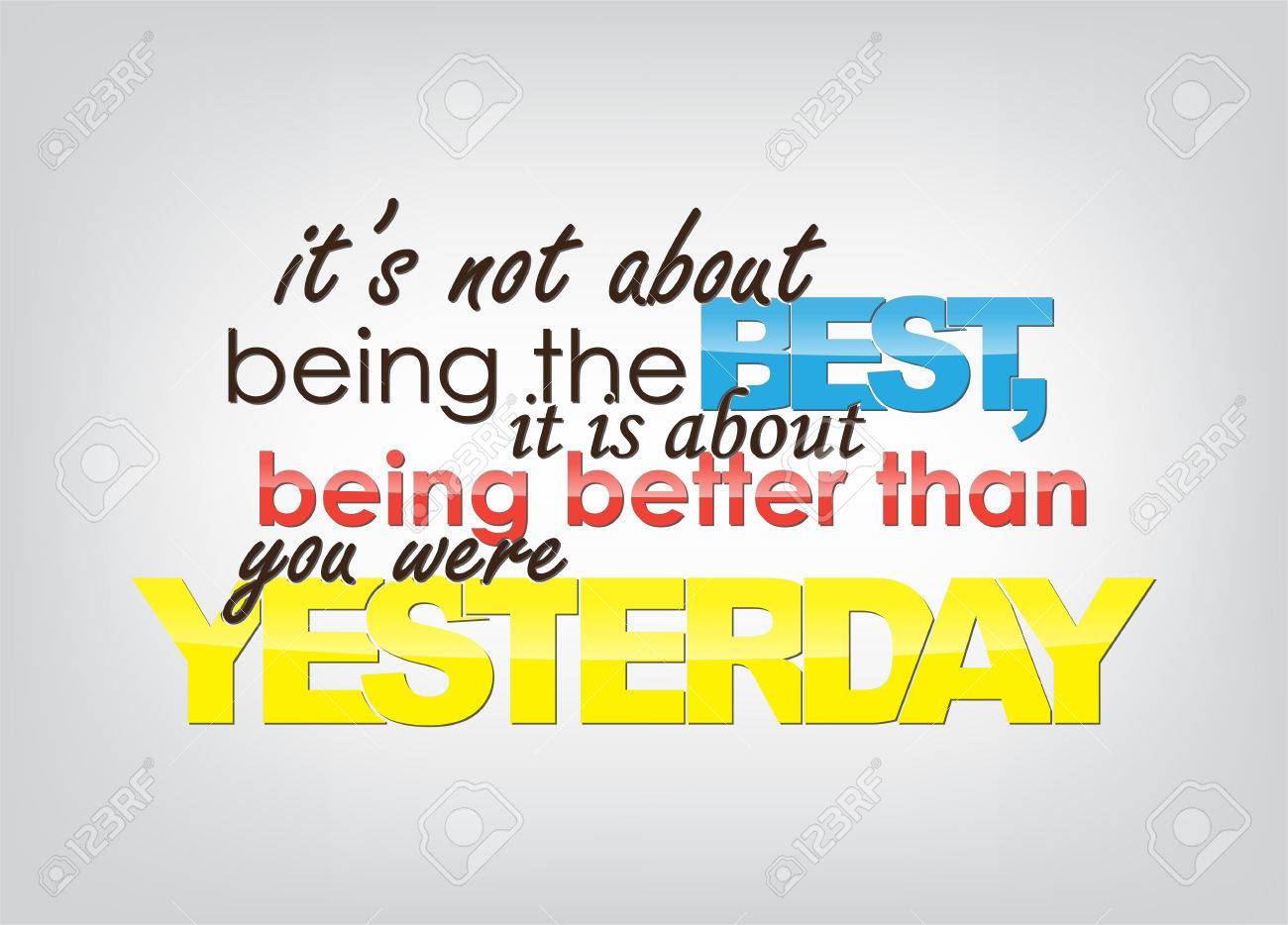 It's not about being the Best, it is about being better than you were Yesterday. Motivational background. Typography poster. - 23238117