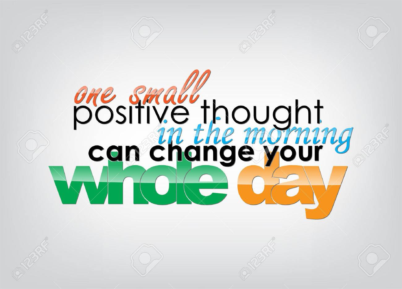 Thought Of The Day Motivational One Small Positive Thought In The Morning Can Change Your Whole