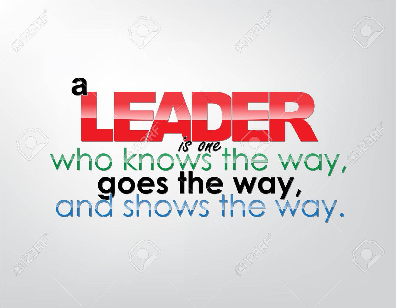 A leader is one who knows the way, goes the way, and shows the way. Motivational background. Typography poster. - 23660216