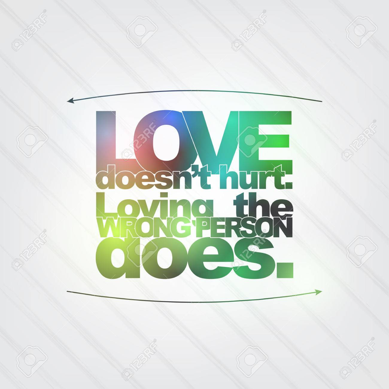 Love Doesnu0027t Hurt. Loving The Wrong Person Does. Motivational Background  Stock Vector
