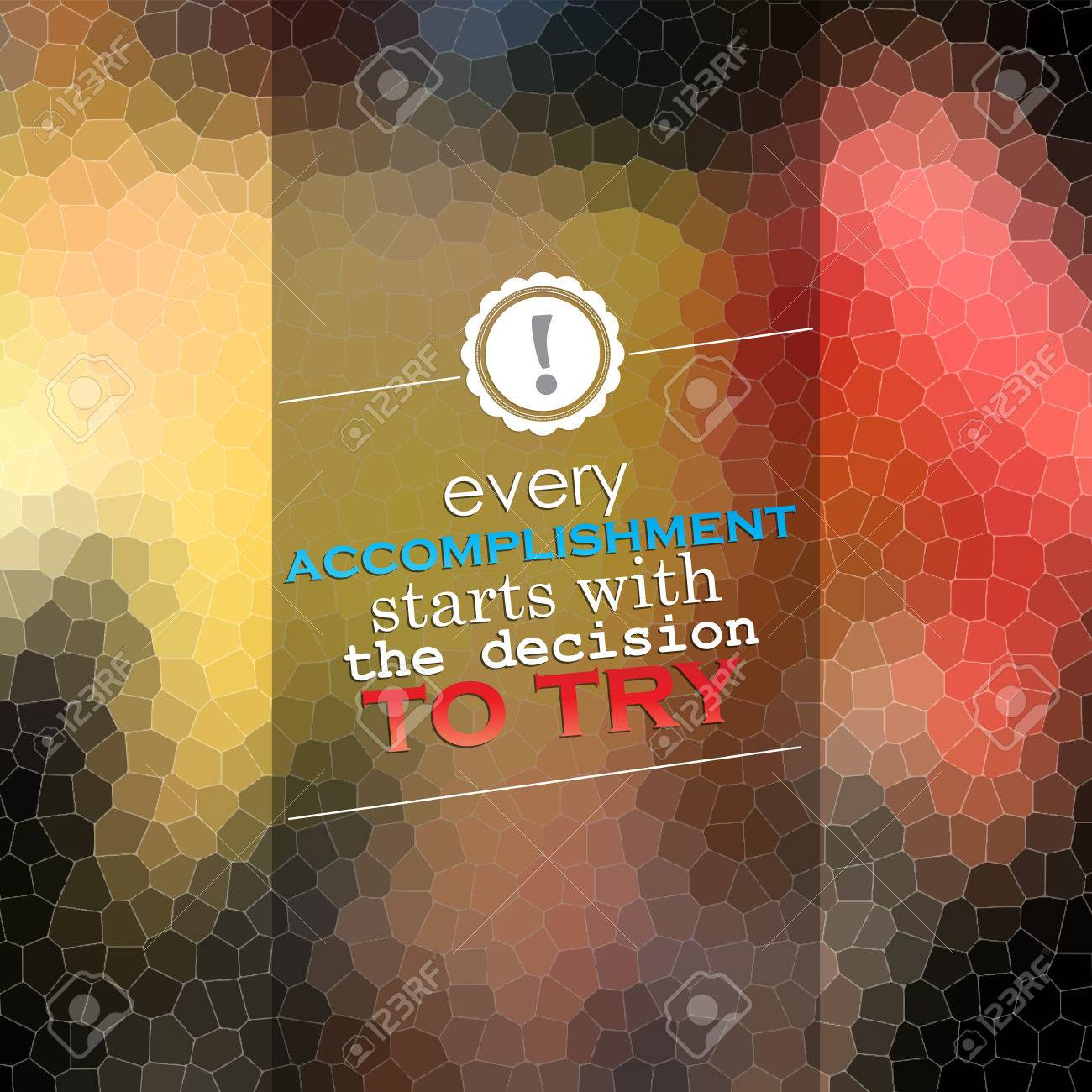 Every accomplishment starts with the decision to try. Motivational poster. Mosaic background. Stock Vector - 30129006