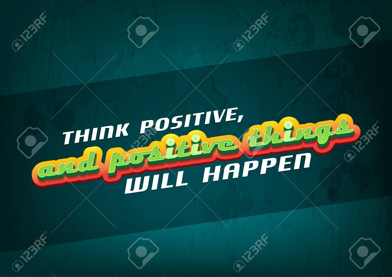 Think Positive Positive Things Will Happen Quotespicturescom