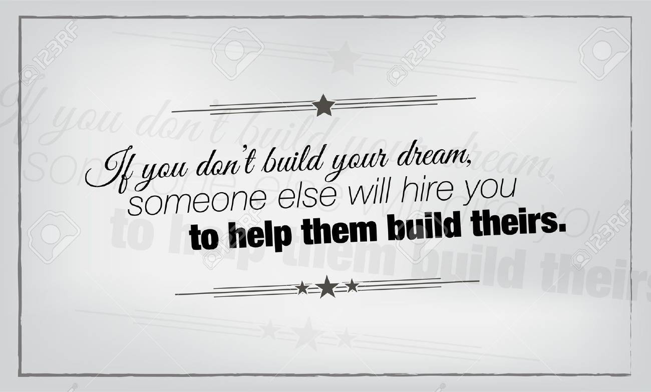 If you don't build your dream, someone else will hire you to help them build theirs. Motivational poster. - 50069552