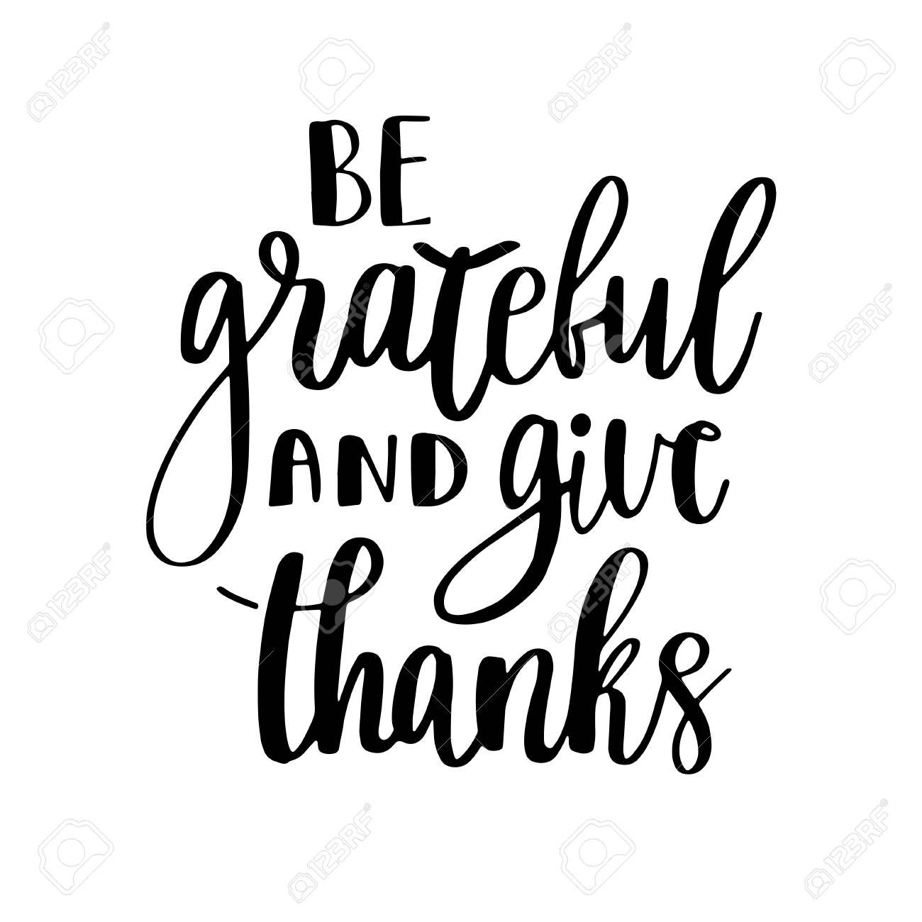 Be Grateful And Give Thanks Gratitude Hand Lettering Quote On White Background Handwritten Thankfulness