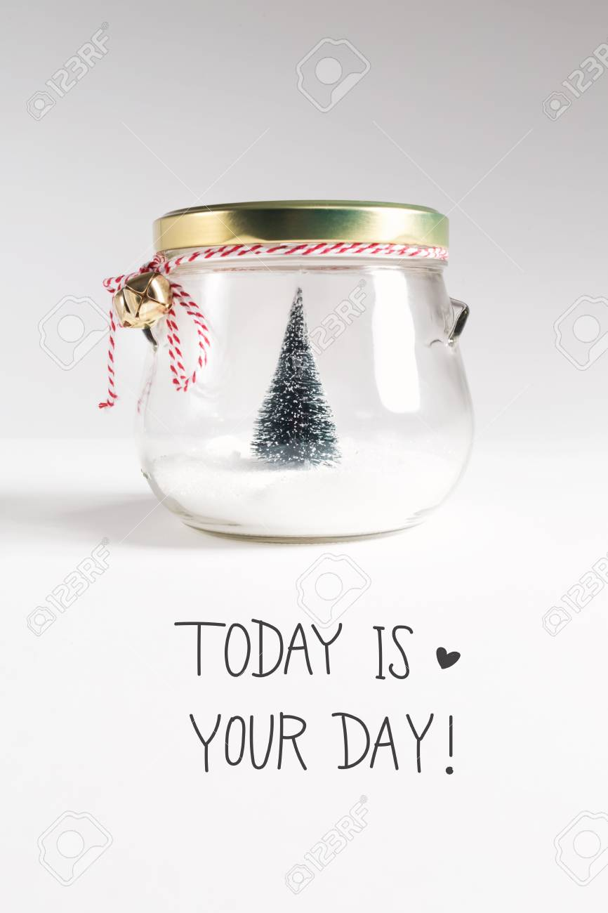 Today IS Your Day Message With Christmas Tree In A Glass Jar Stock ...