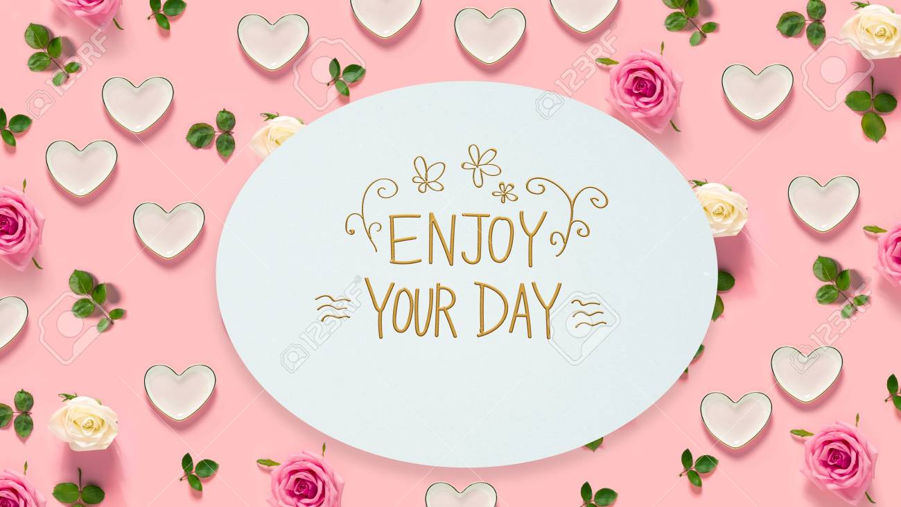 Enjoy Your Day Message With Pink Roses And Hearts Stock Photo   102568925