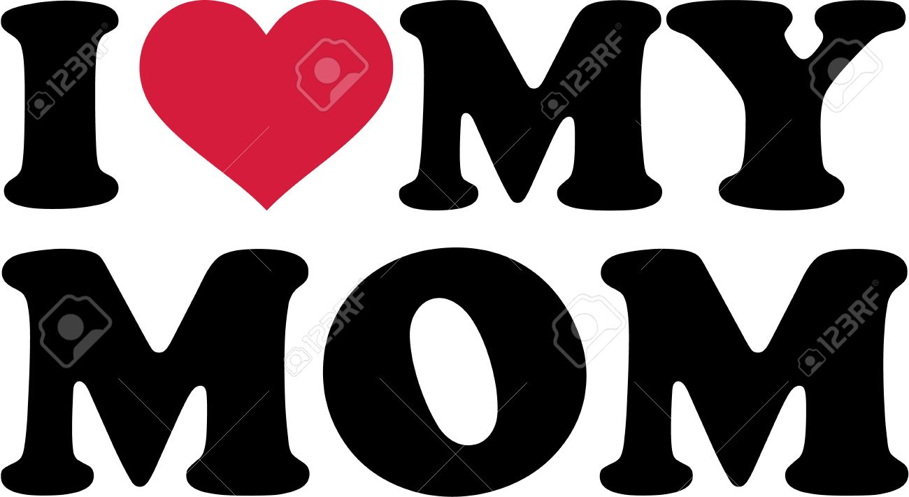 I Love My Mom Royalty Free Cliparts Vectors And Stock Illustration