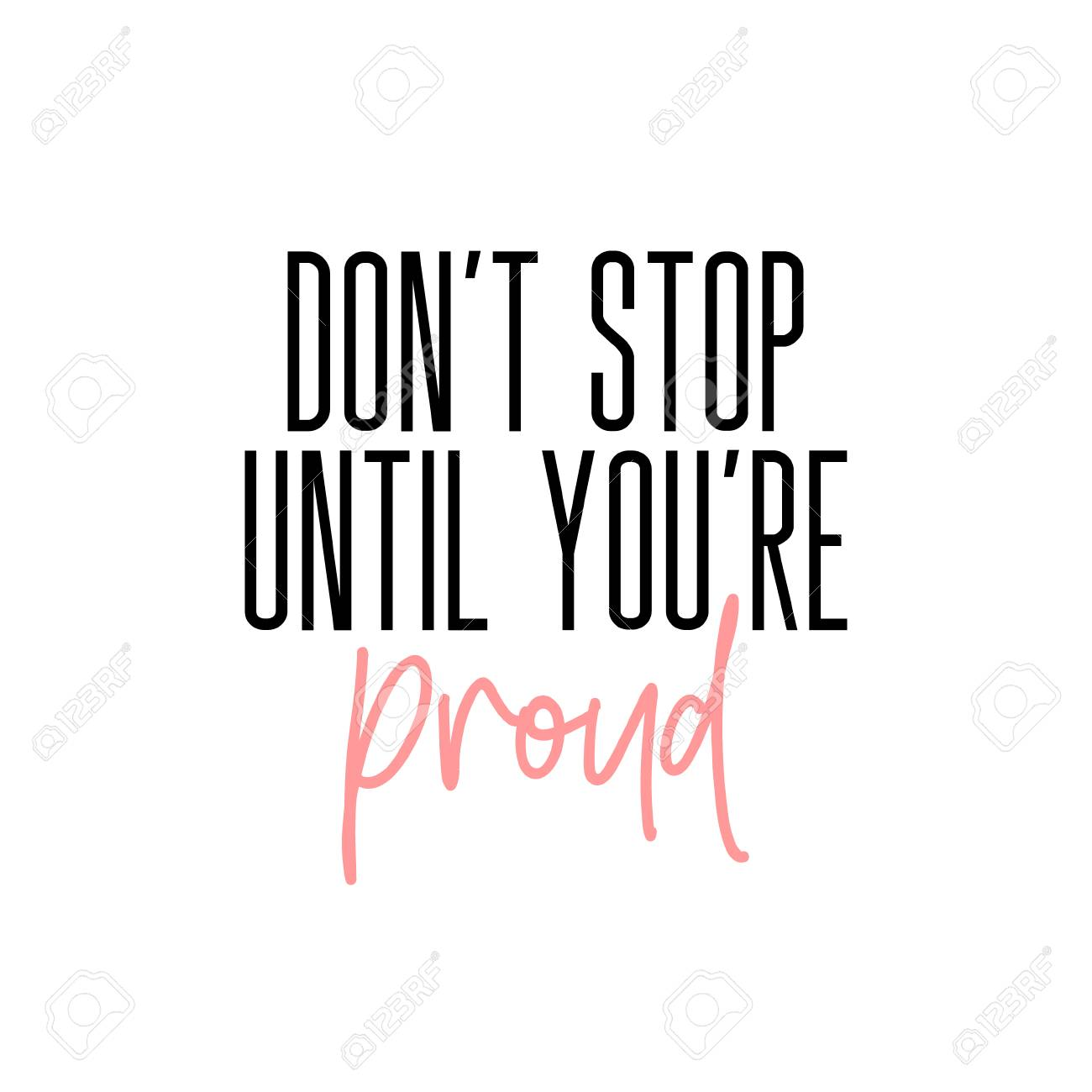 Don T Stop Until You Re Proud Motivation Slogan Vector Typography