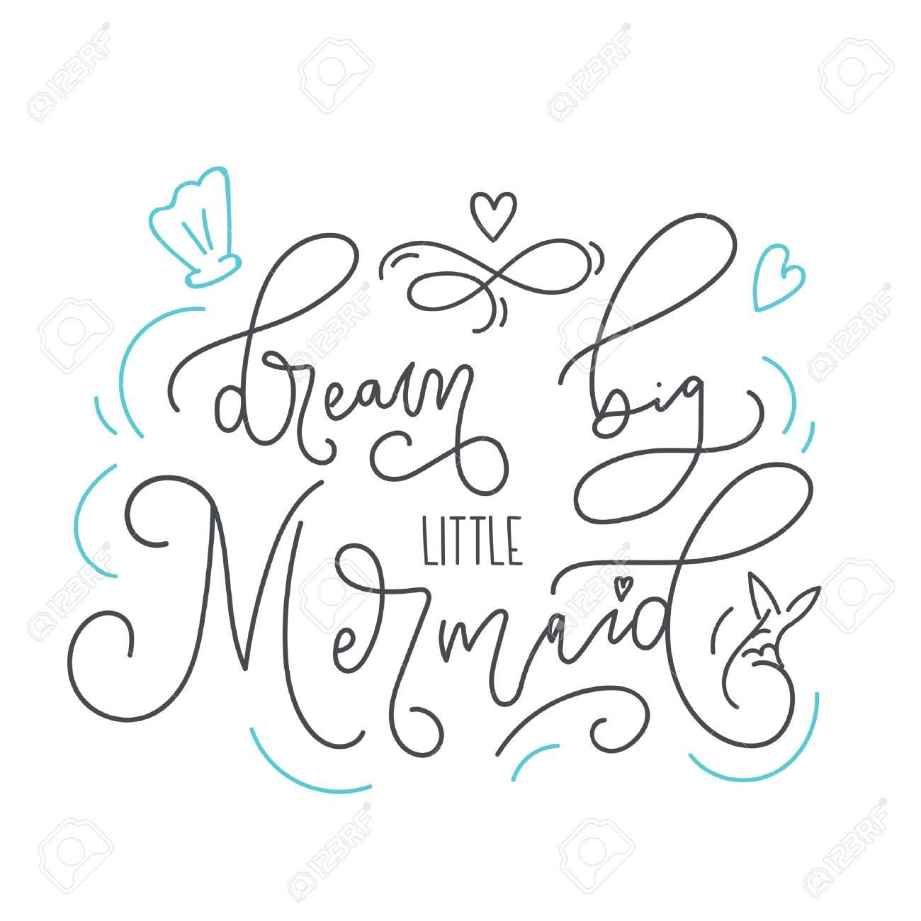 Dream big little mermaid hand drawn inspirational quote. Trendy..
