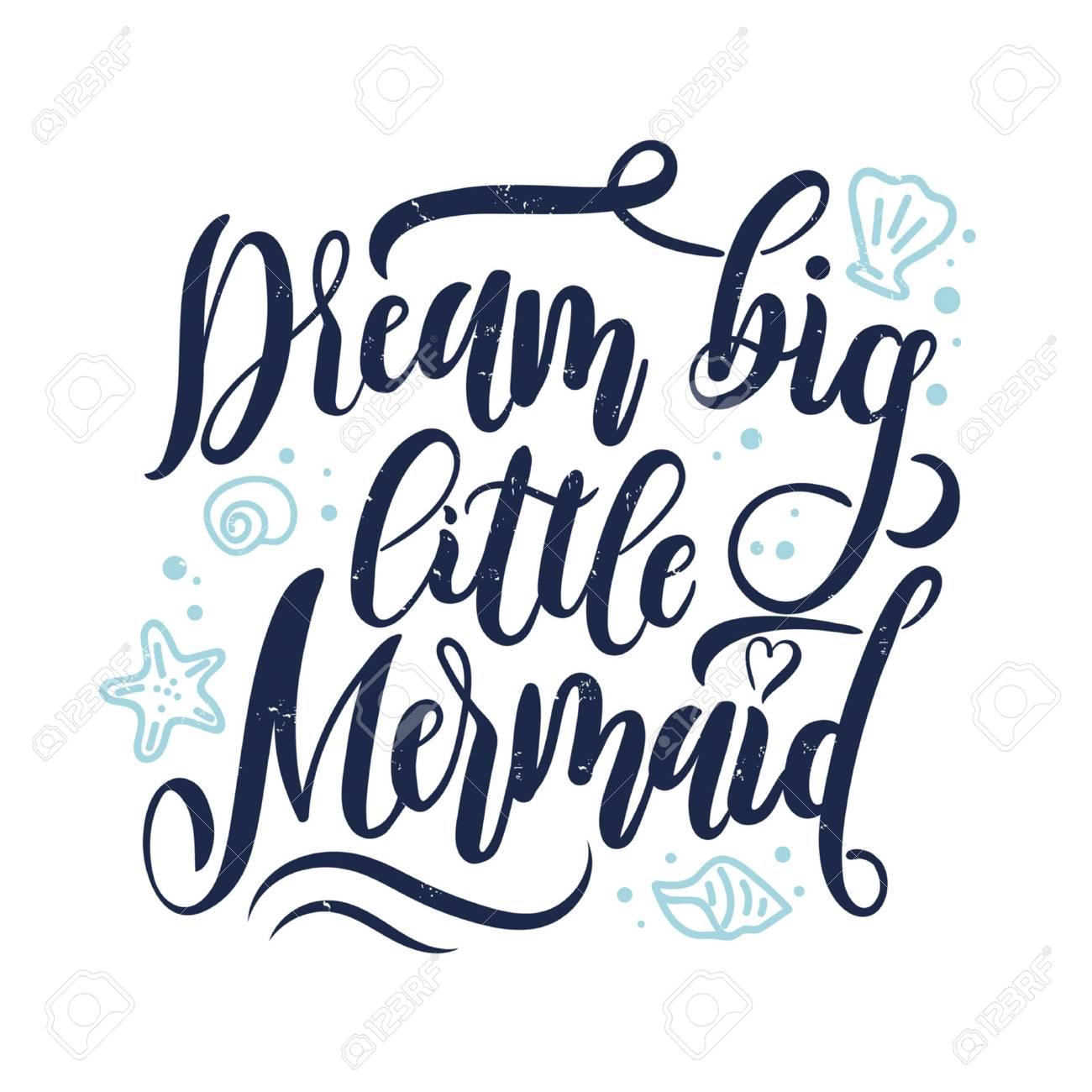 Dream big little mermaid hand drawn inspirational quote. Summer..