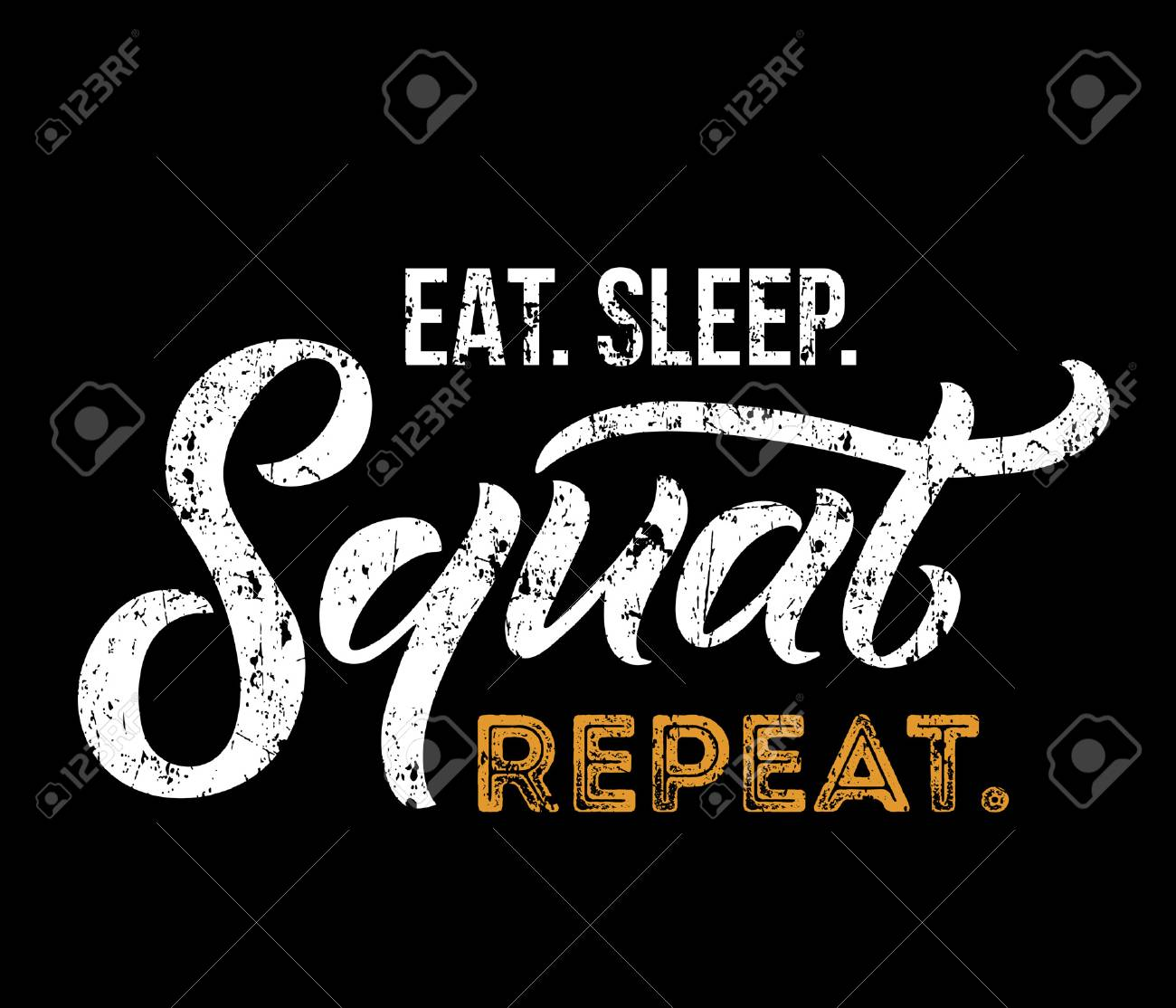 Eat sleep squat repeat. Gym motivational quote with grunge effect..
