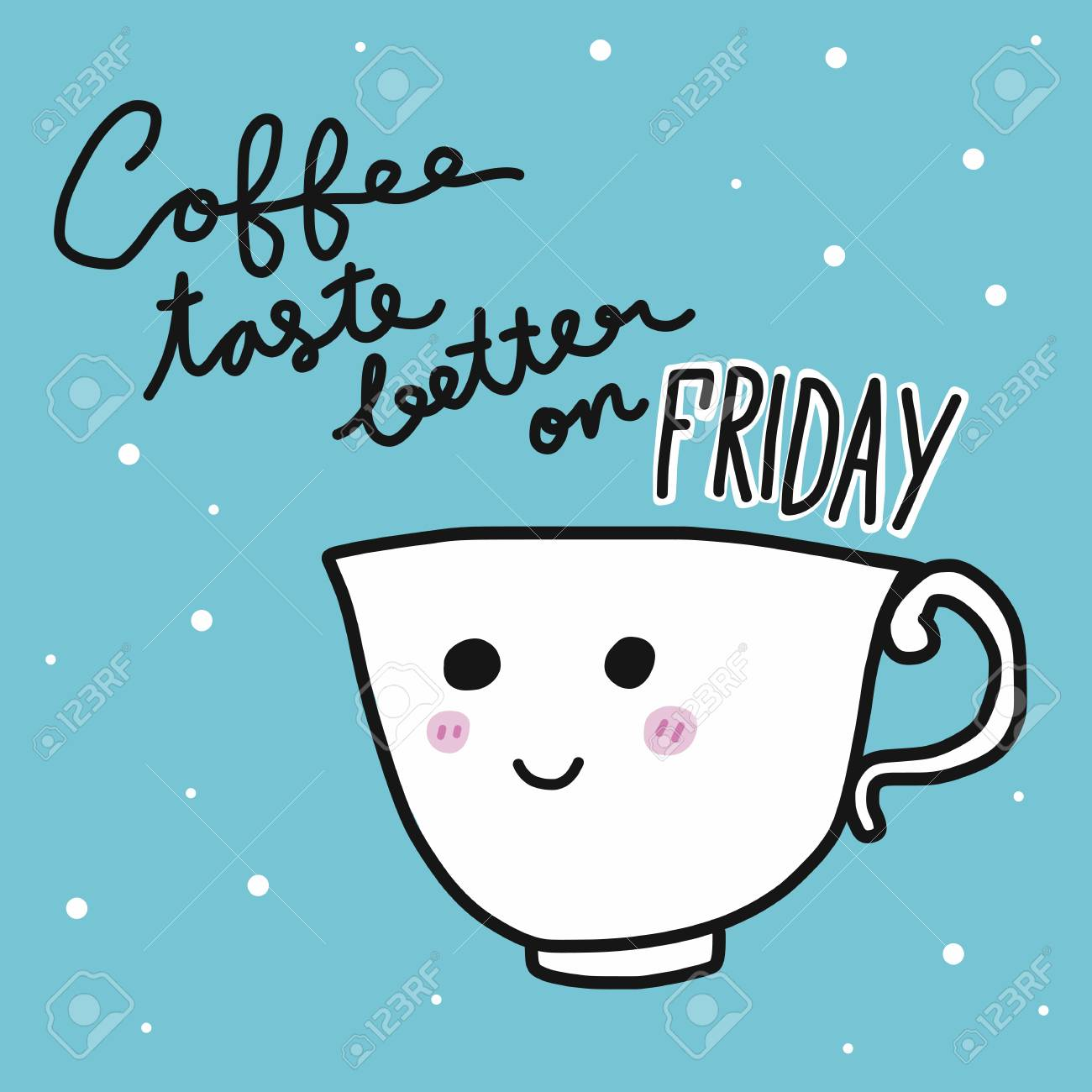 Coffee Taste Better On Friday Word On Smile Cup Cartoon Vector ... #coffeeFriday