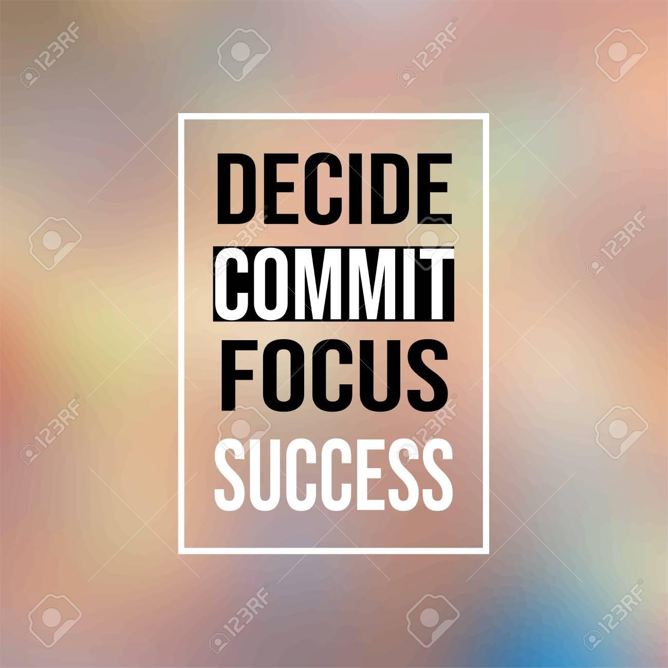 Decide Commit Focus Success Inspiration And Motivation Quote