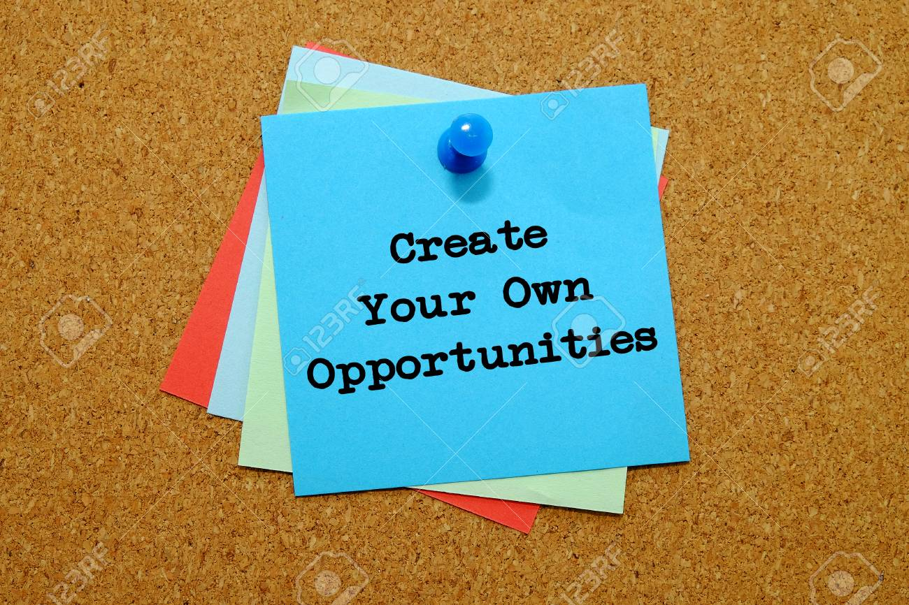 Create Your Own Opportunities Written On Colored Sticker Notes