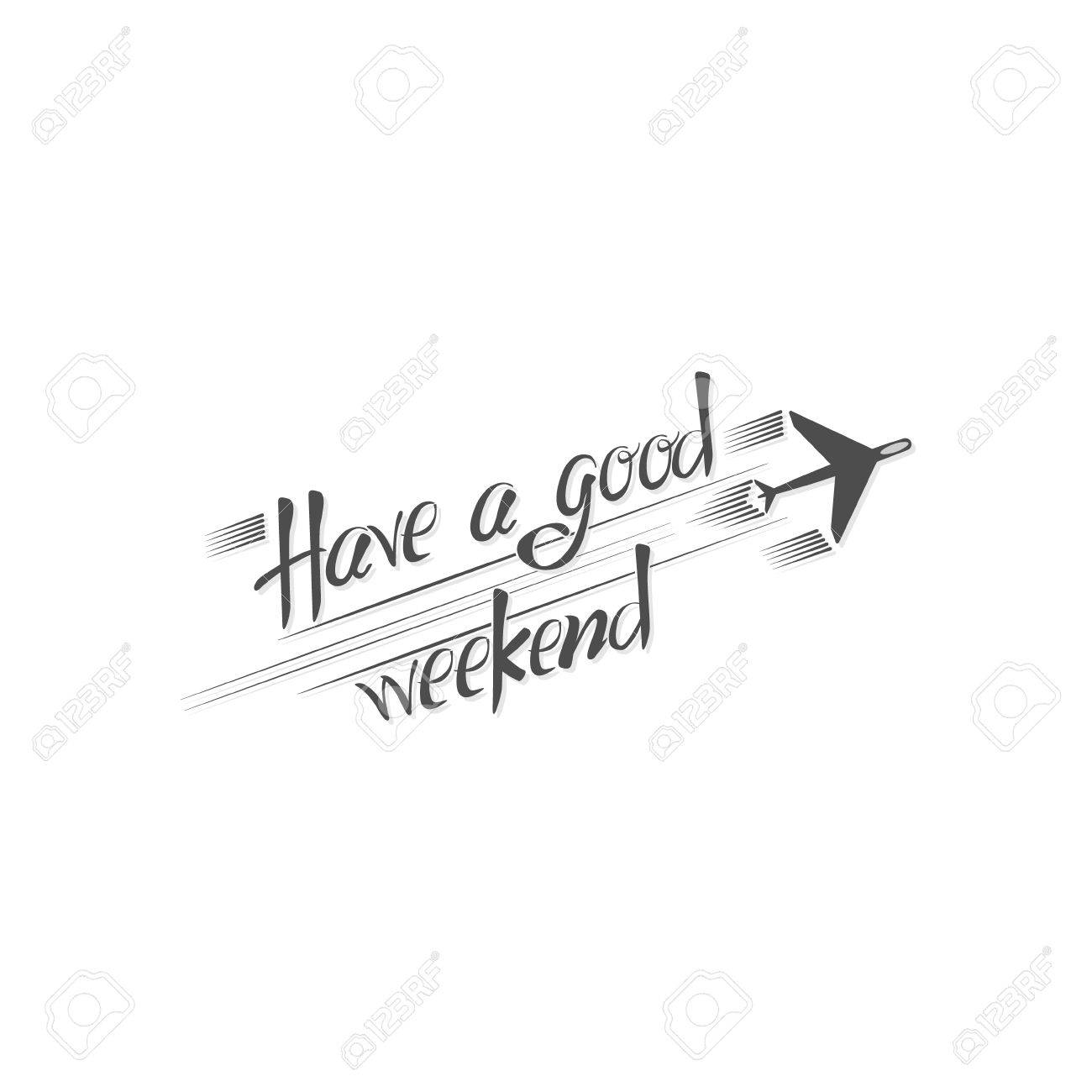 Have A Good Weekend Lettering Brushpen Isolated On White