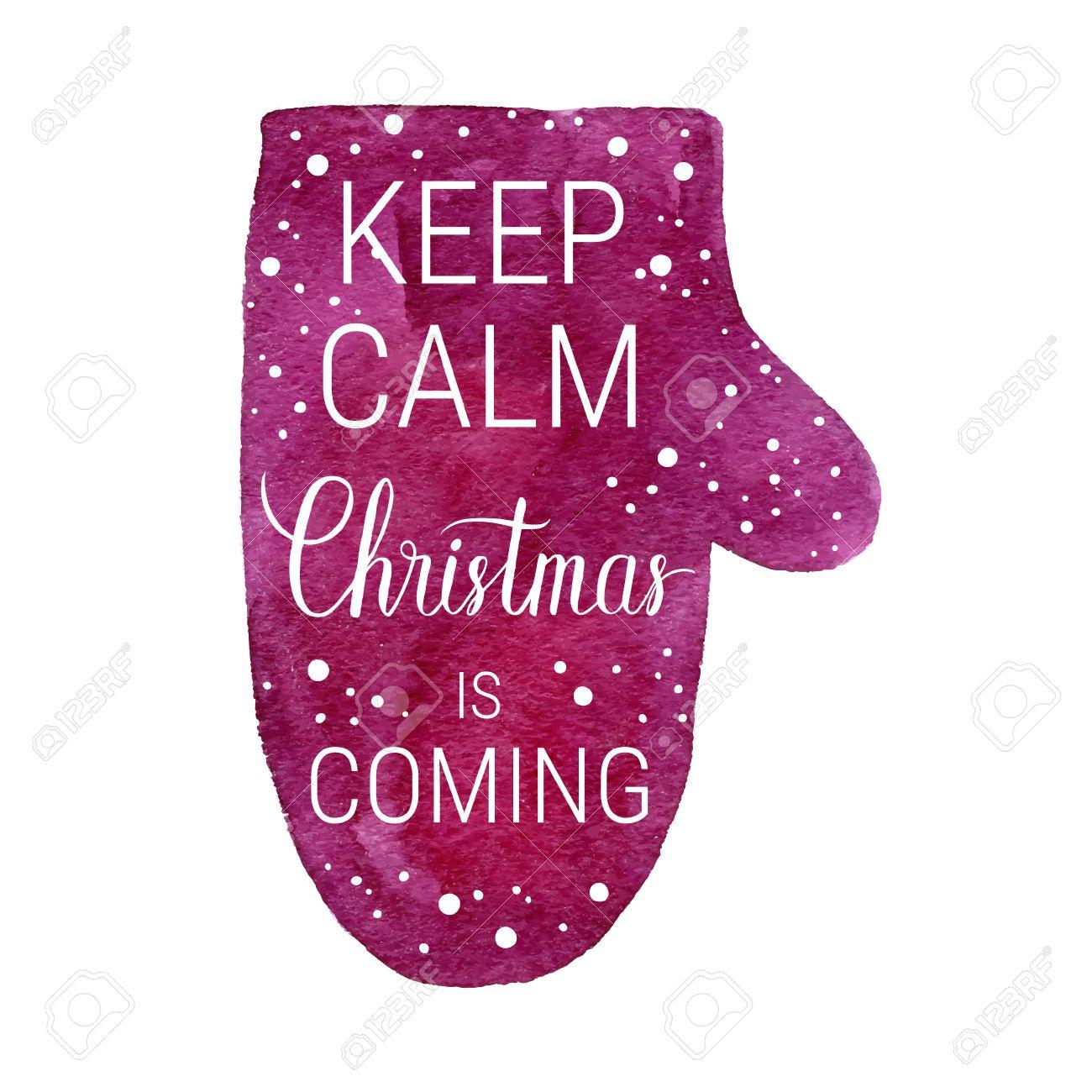 Keep Calm Christmas Is Coming.Keep Calm And Christmas Is Coming Poster Vector Winter Holidays