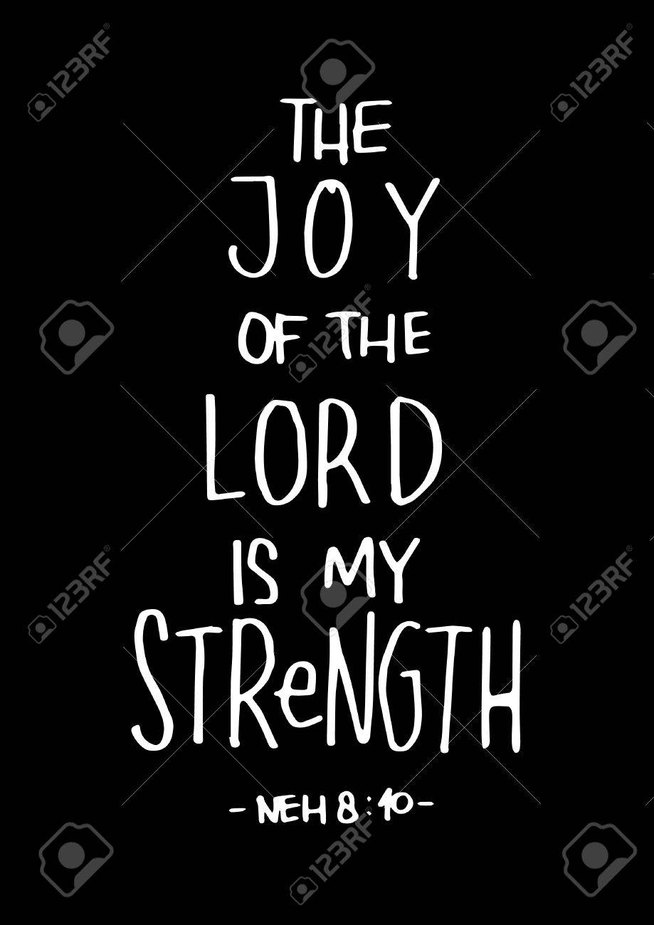 The Joy Of The LOrd Is My Strength on Black Background  Bible