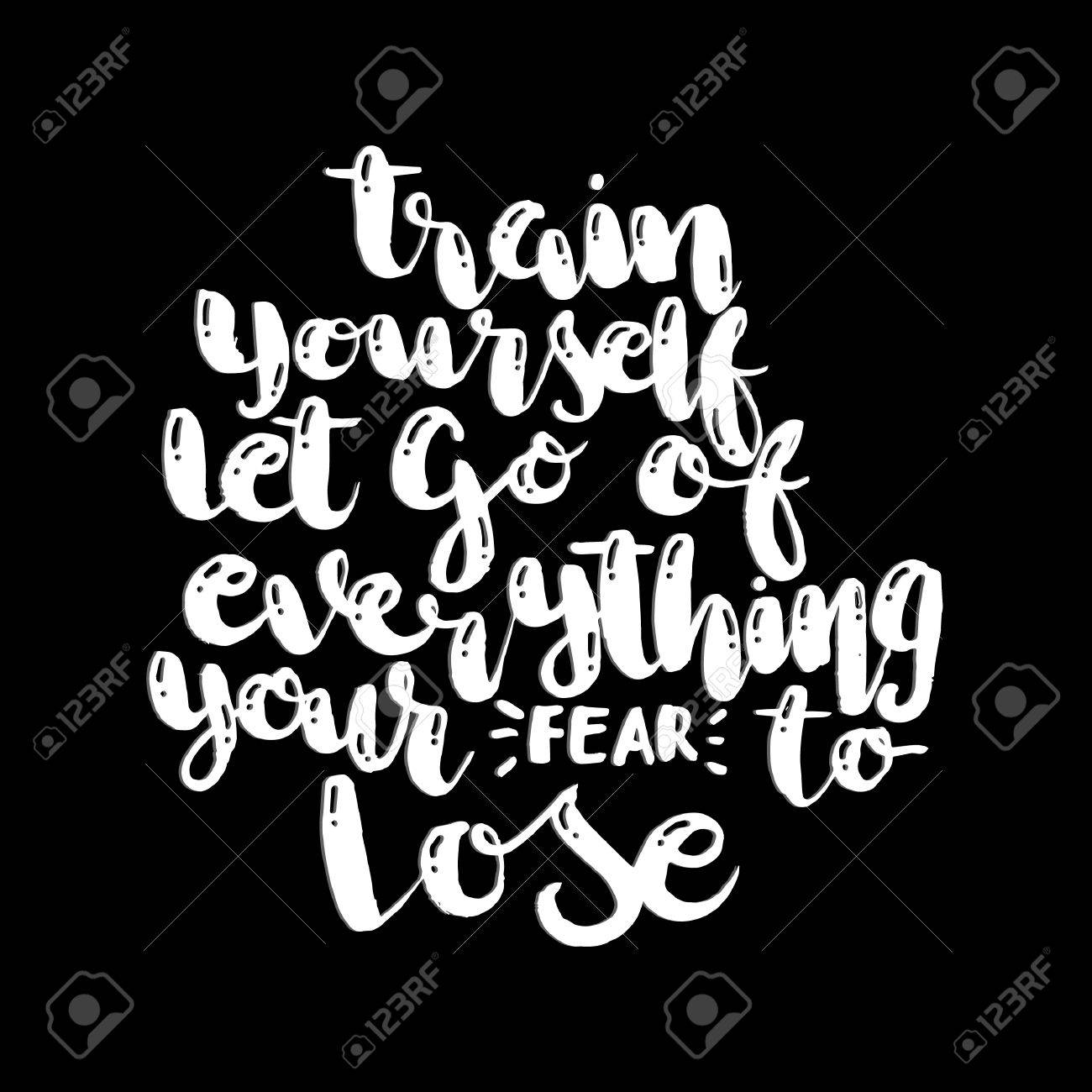 Hand Lettering Train Yourself To Let Go Of Everything Your Fear To Lose.  Modern Calligraphy