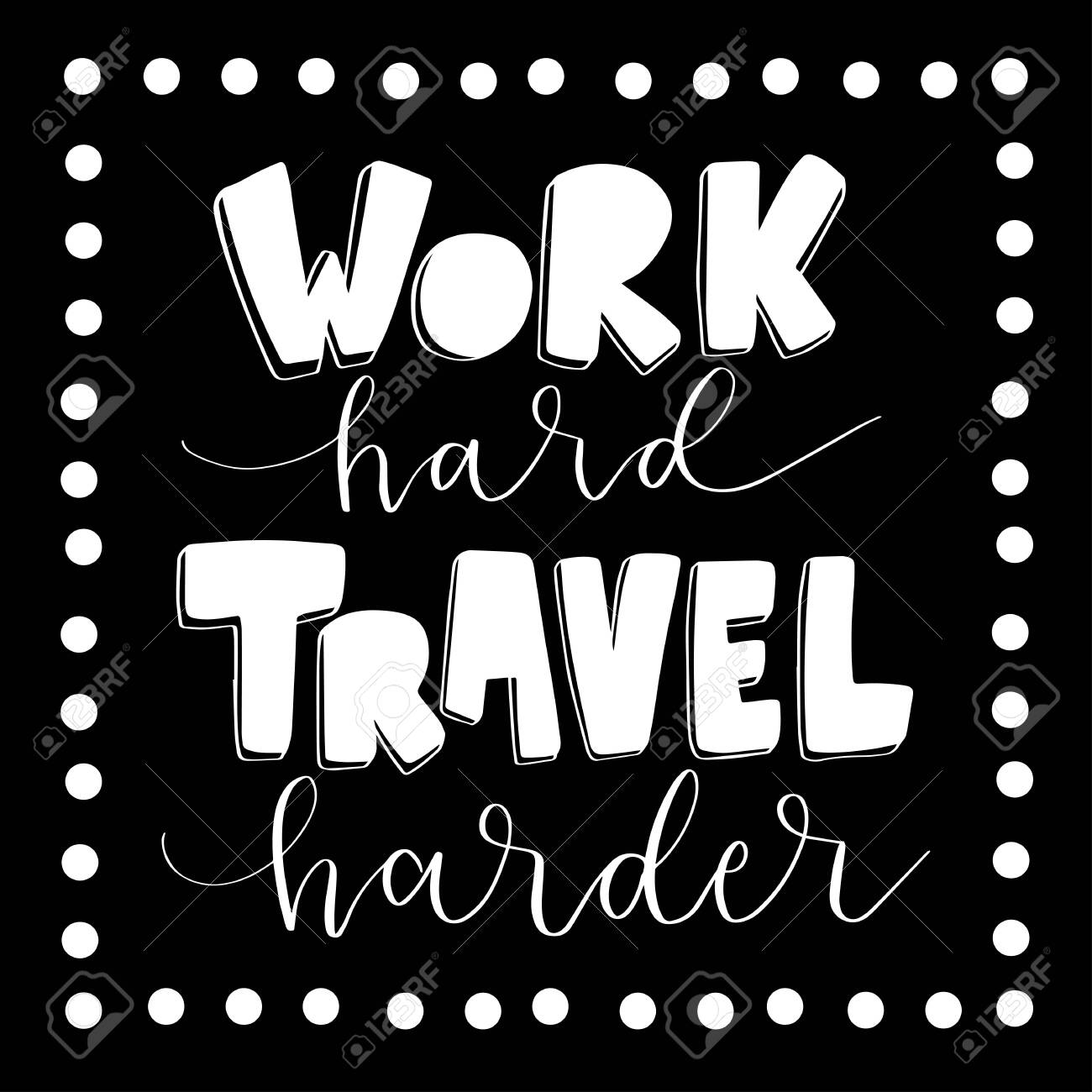 Hand Lettered Work Hard Travel Harder Short Phrase Handwritten Stock Photo Picture And Royalty Free Image Image 152039395