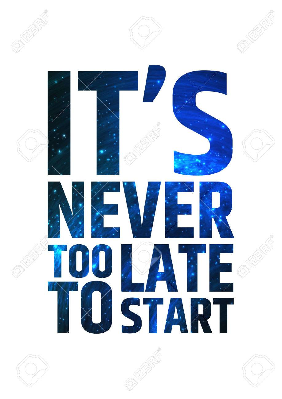 Its Never Too Late To Start Motivational Inspiring Quote On