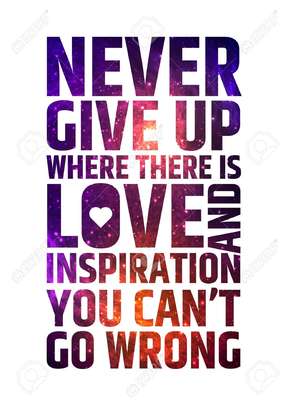 Never give up where there is love and inspiration you cant go wrong Motivational inspiring
