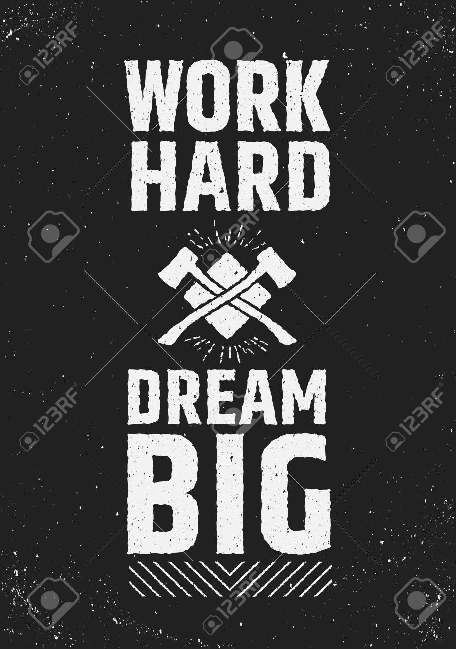 Work Hard Dream Big Motivational Inspiring Quote On Grunge