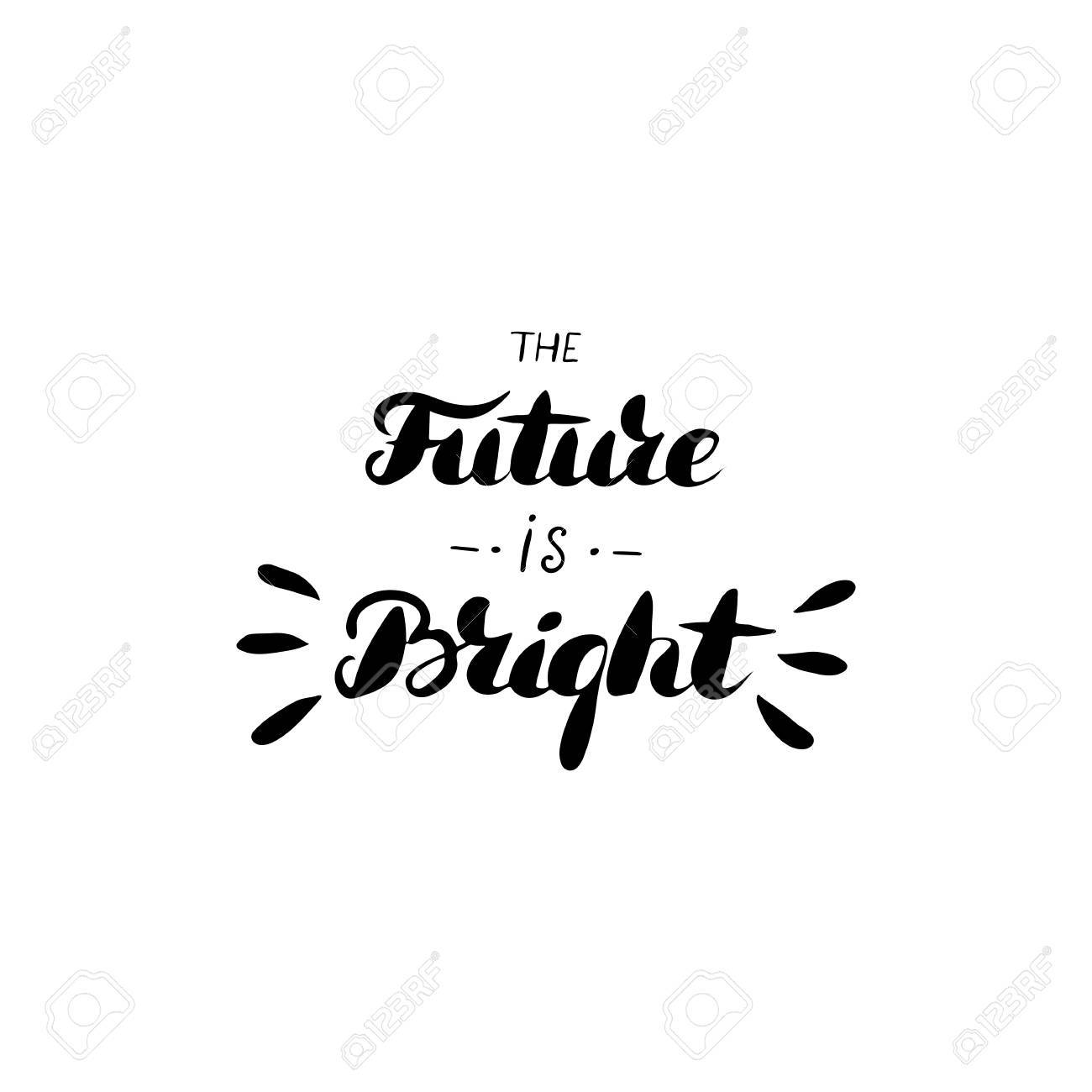 The Future Is Bright   Hand Drawn Inspiration Quote Isolated On White  Background. Stock Vector
