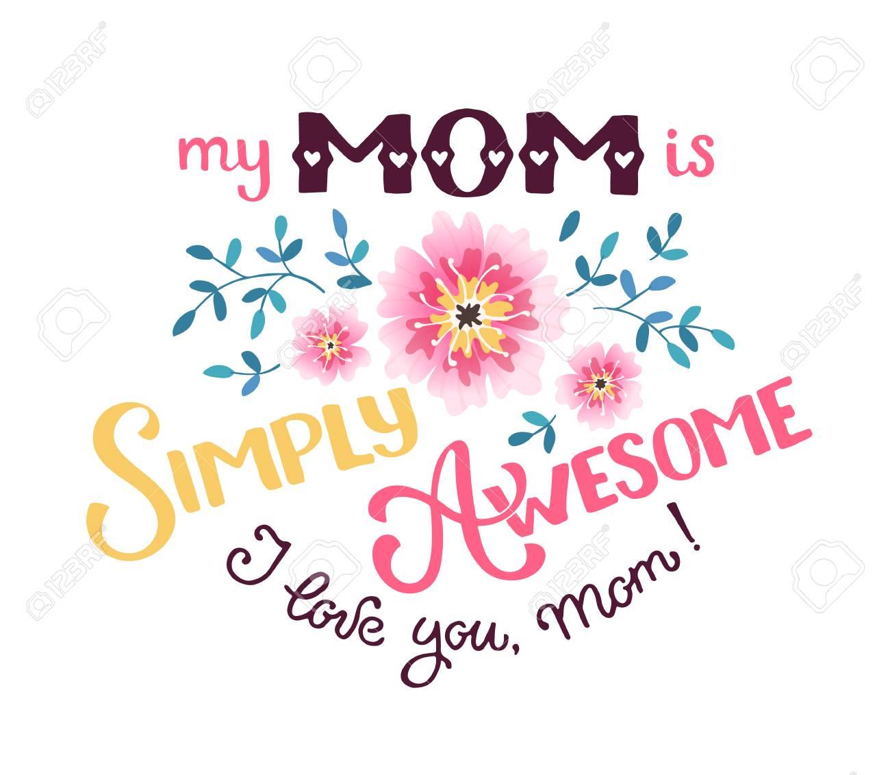 Conceito Feliz Do Cartão Do Dia Da Mãe Minha Mãe é Simplesmente Incrível Eu Te Amo Mãe Frases Caligráficas Tiradas à Mão Para O Dia Das Mães Com