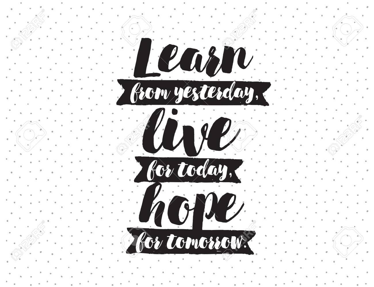Live For Today Quotes Learn From Yesterday Live For Today Hope For Tomorrow