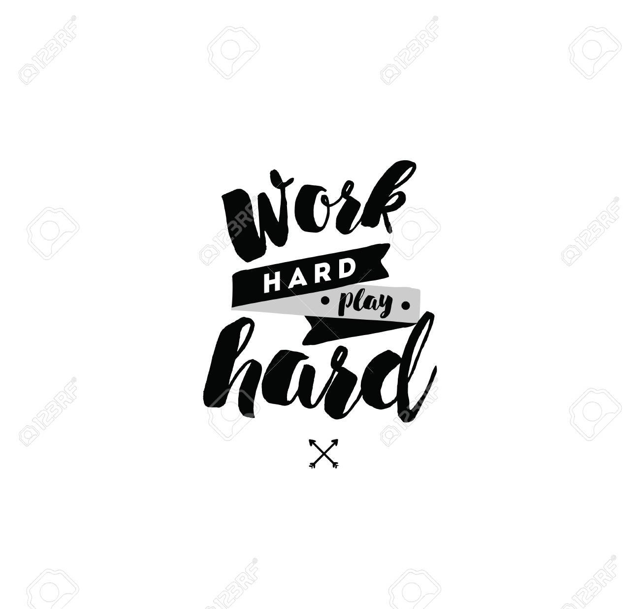 Work hard, play hard. Inspirational quote, motivation. Typography..