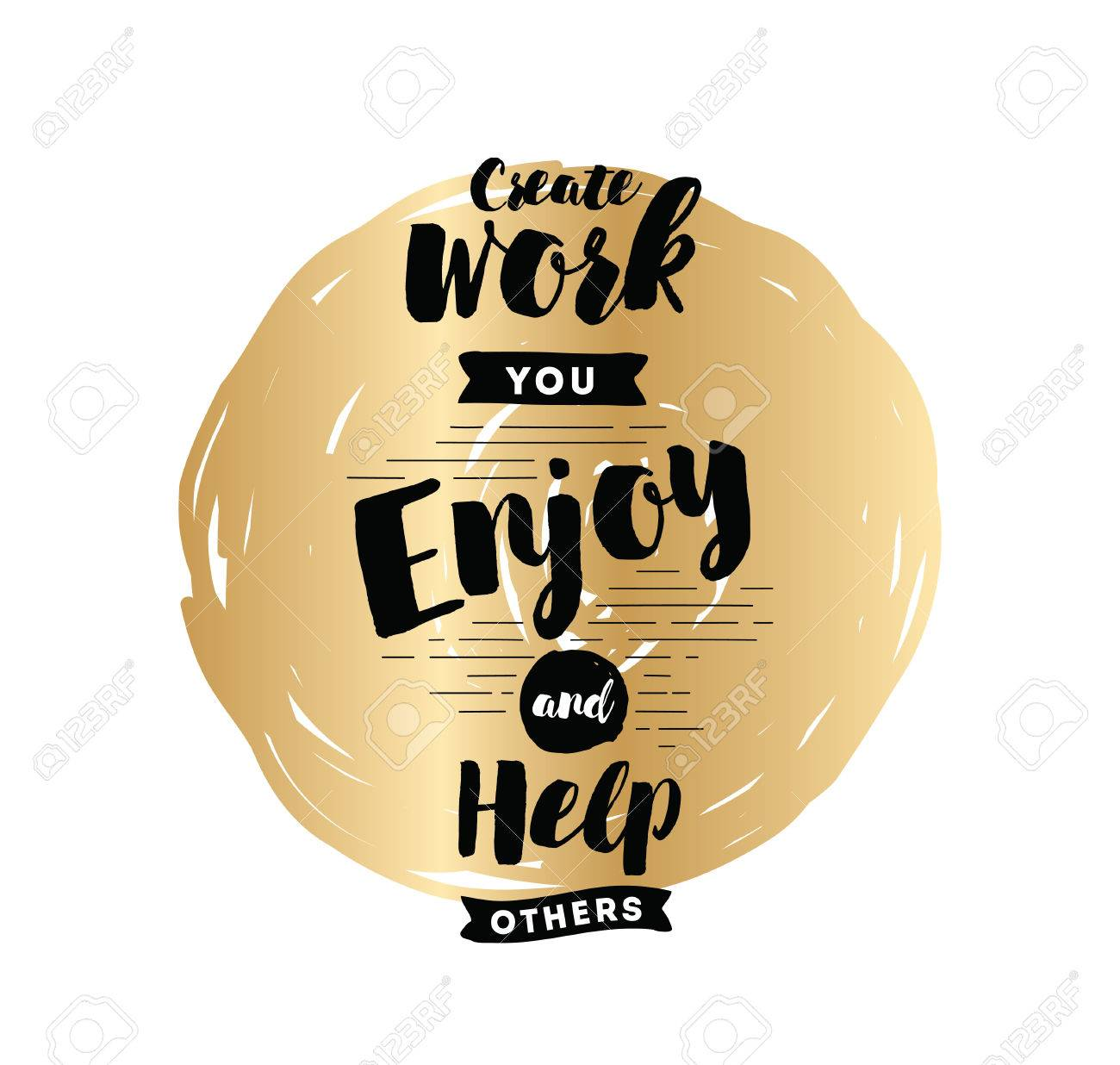 Create Work You Enjoy And Help Others Inspirational Quote