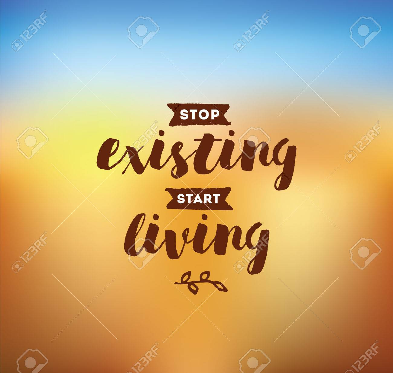 Stop Existing, Start Living