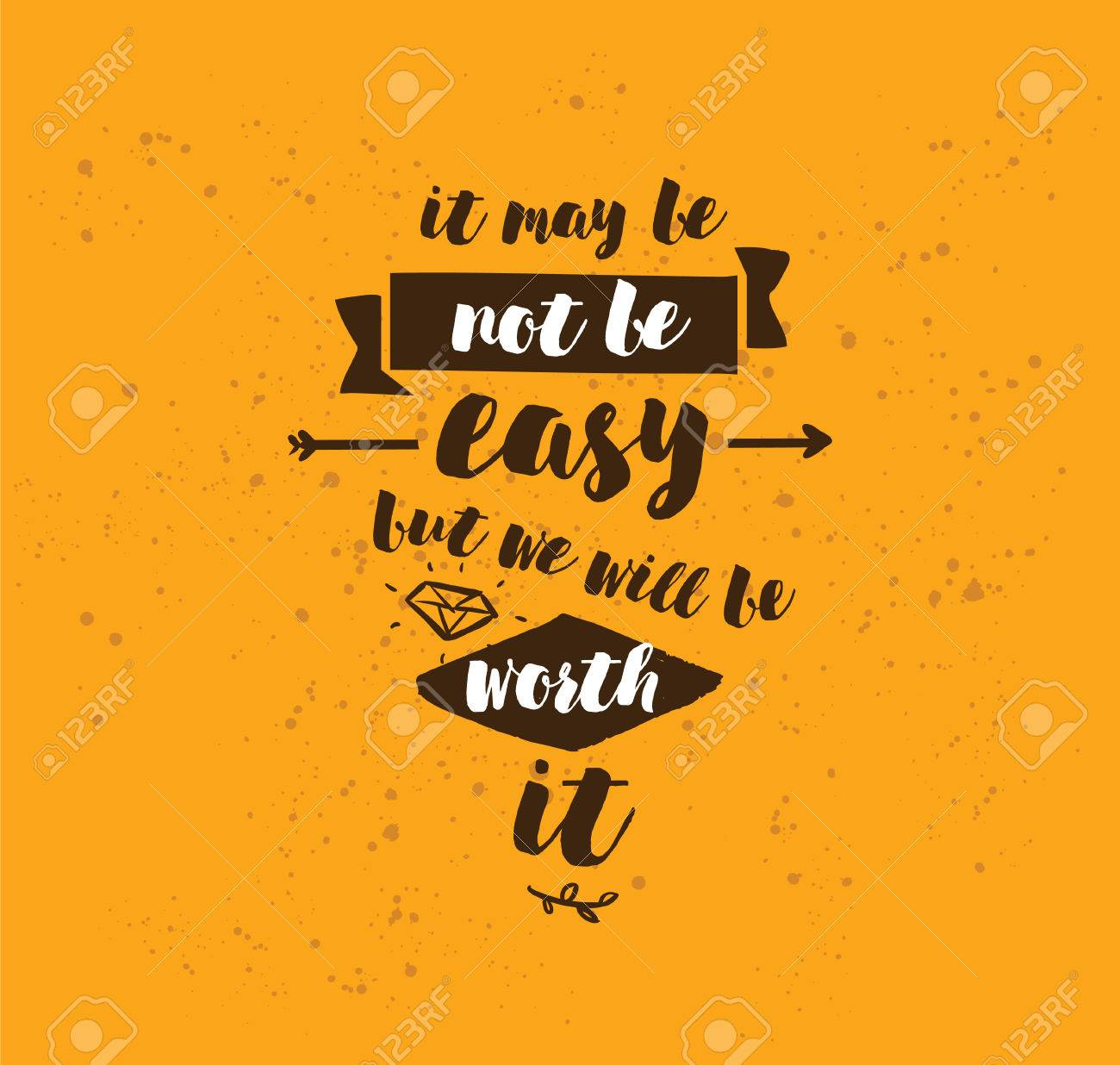 It May Be Not Be Easy But We Will Worth It Inspirational Quote