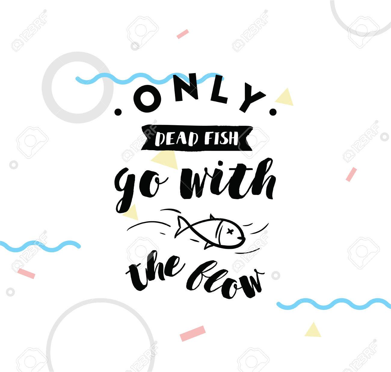 Go With The Flow Quotes Only Dead Fish Go With The Flowinspirational Quote Motivation