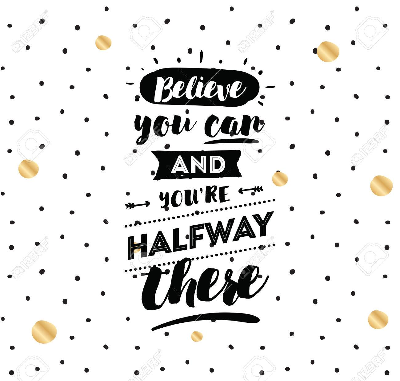 Believe You Can And You Are Halfway There Inspirational Quote