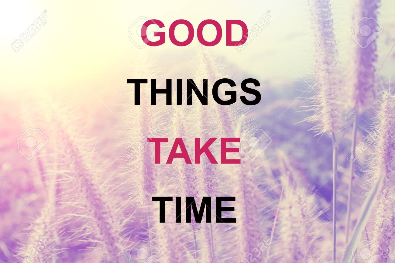 Inspirational Typographic Quote Good Things Take Time Stock Photo
