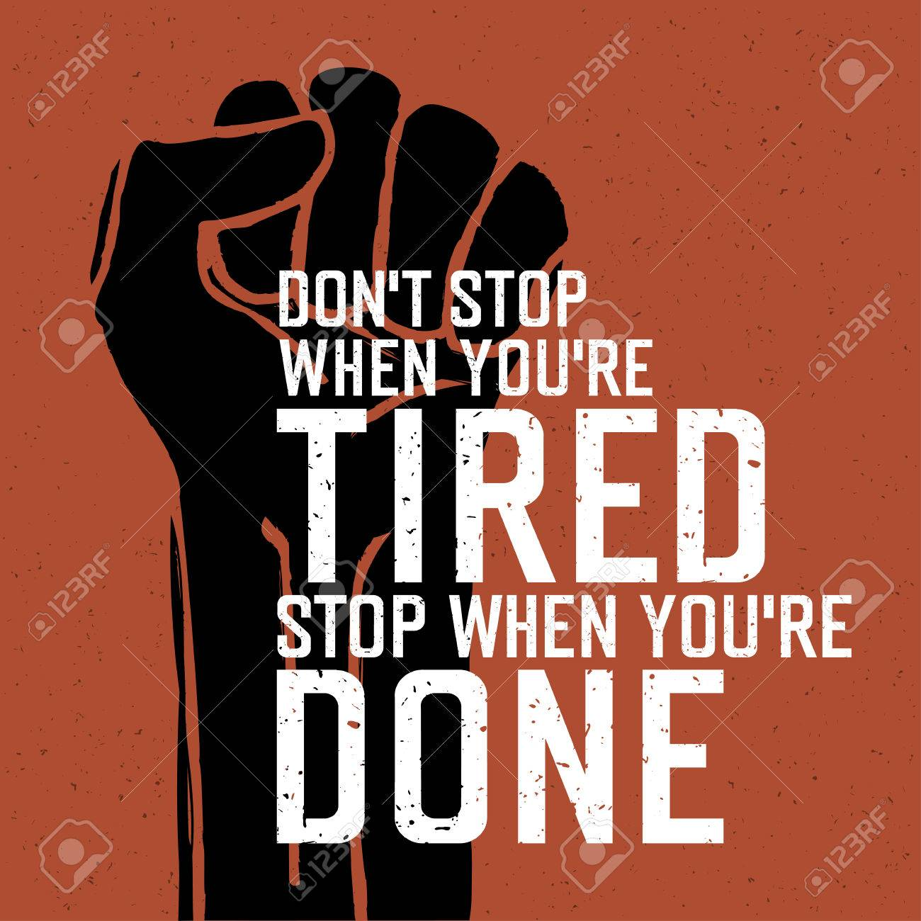 Image result for Don't stop when you're tired. Stop when you are done.