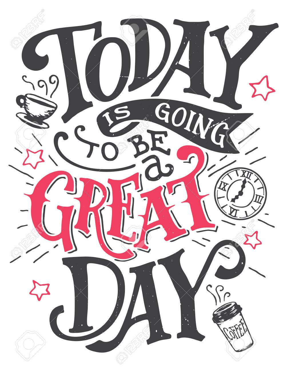Today Is Going To Be A Great Day Inspirational Quote Hand Lettering