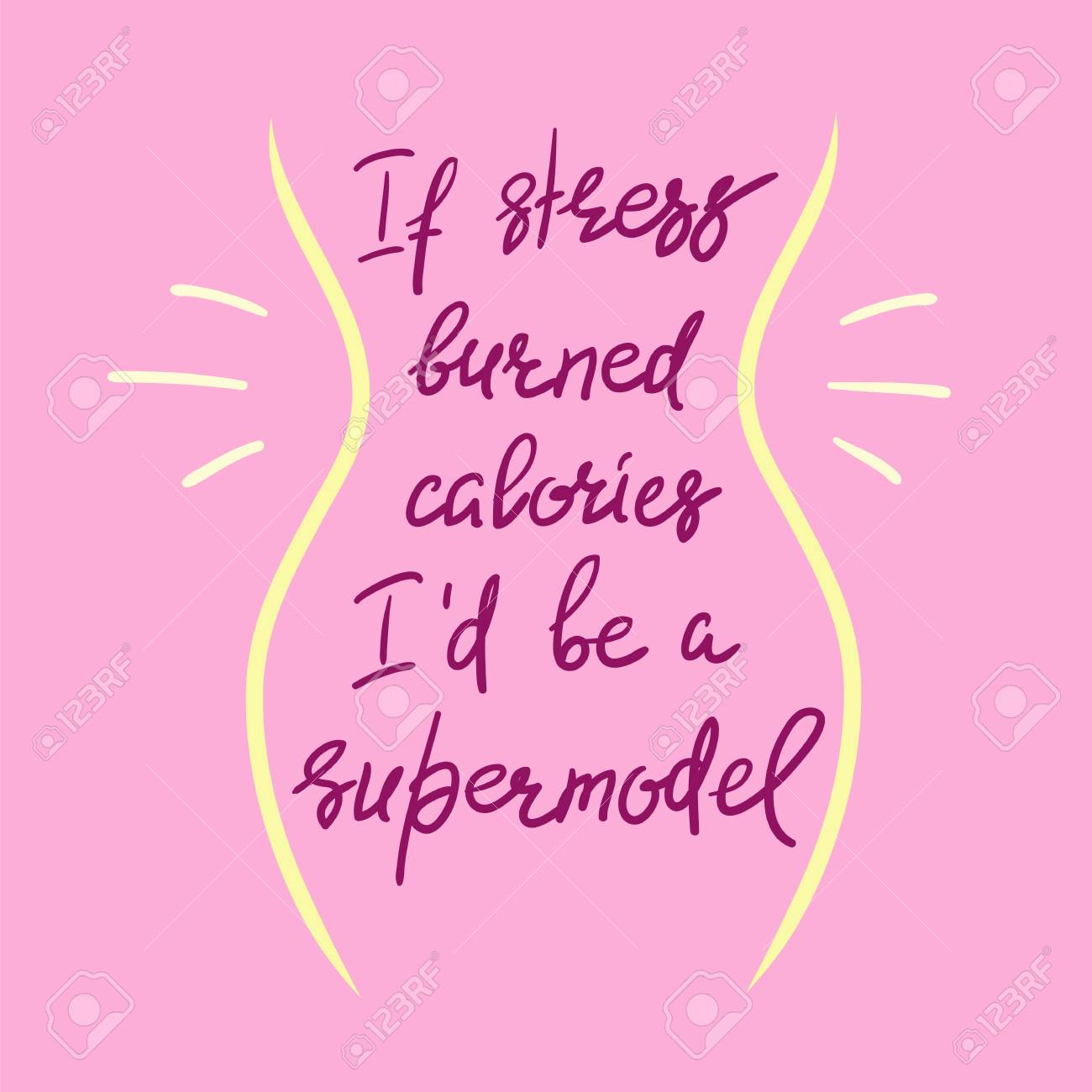 If Stress Burned Calories Id Be A Supermodel Funny Handwritten
