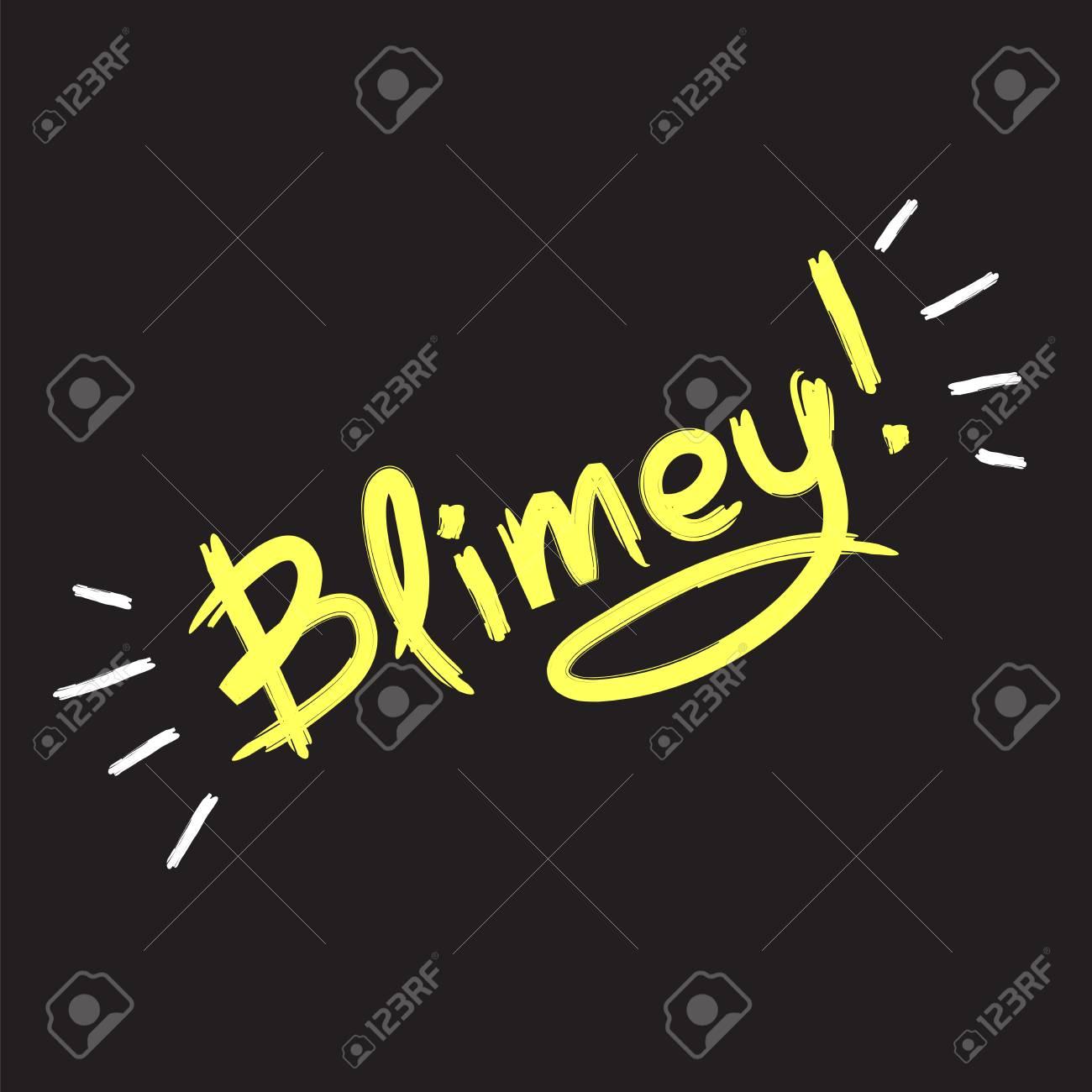 Blimey! - emotional handwritten quote. Print for poster, t-shirt, bag, logo, postcard, flyer, sticker, sweatshirt, cups. Exclamation, slang. Simple original vector - 101303291