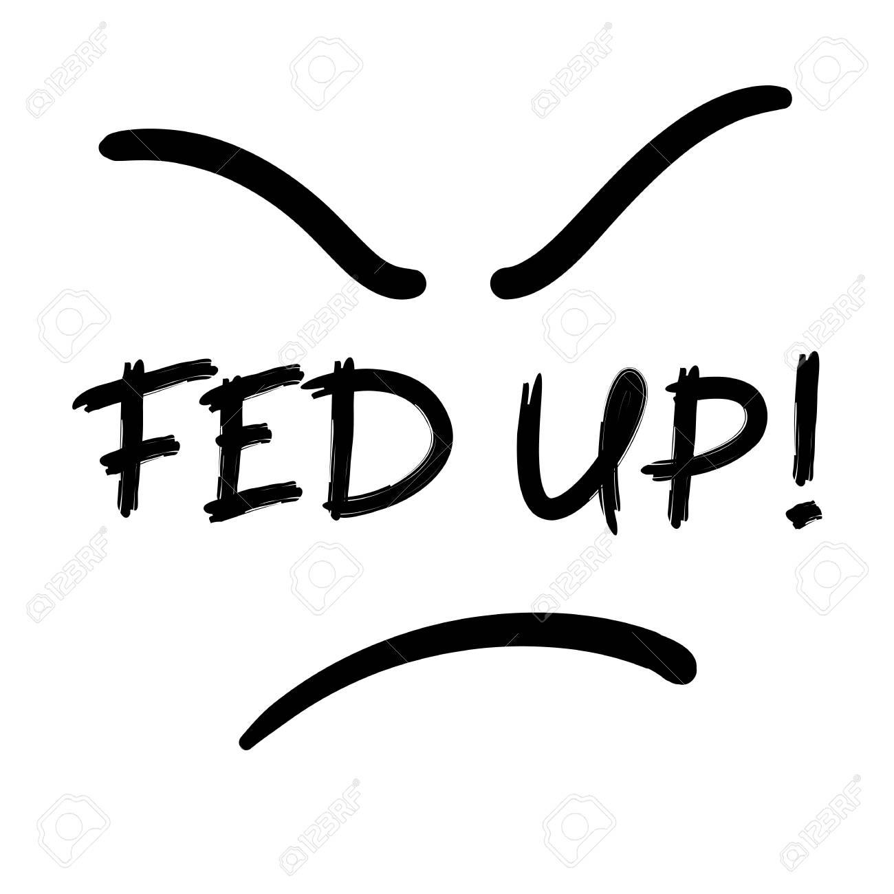 Fed up! - emotional handwritten quote, American slang, urban