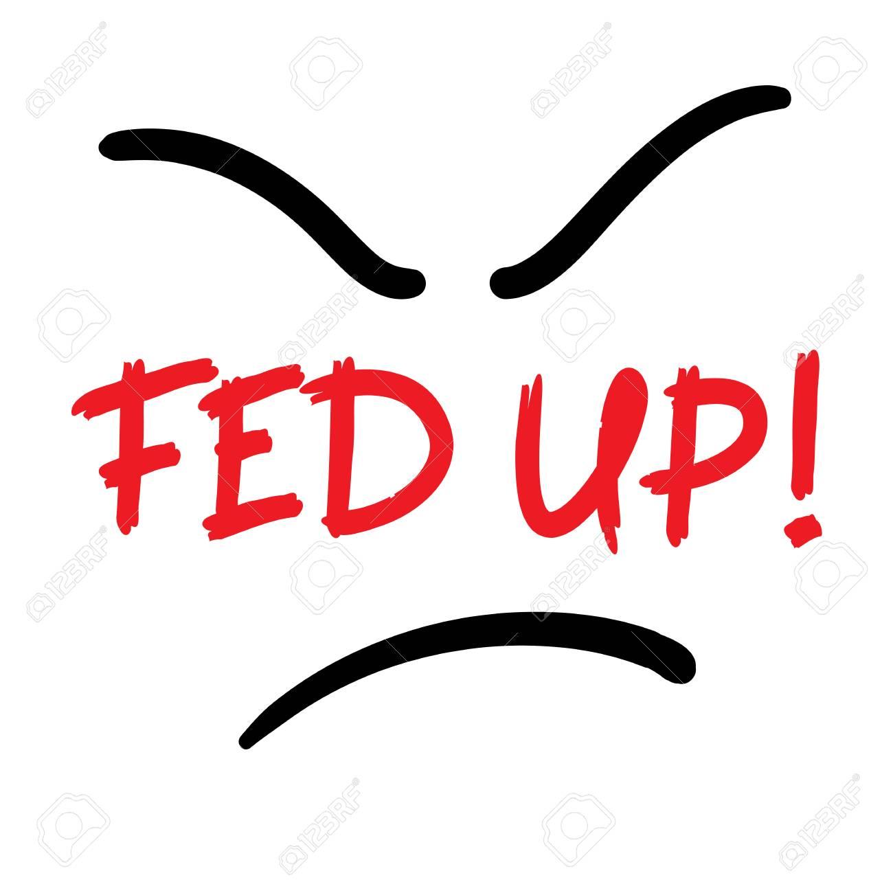 fed up emotional handwritten quote american slang urban rh 123rf com fed up synonym fed up documentary